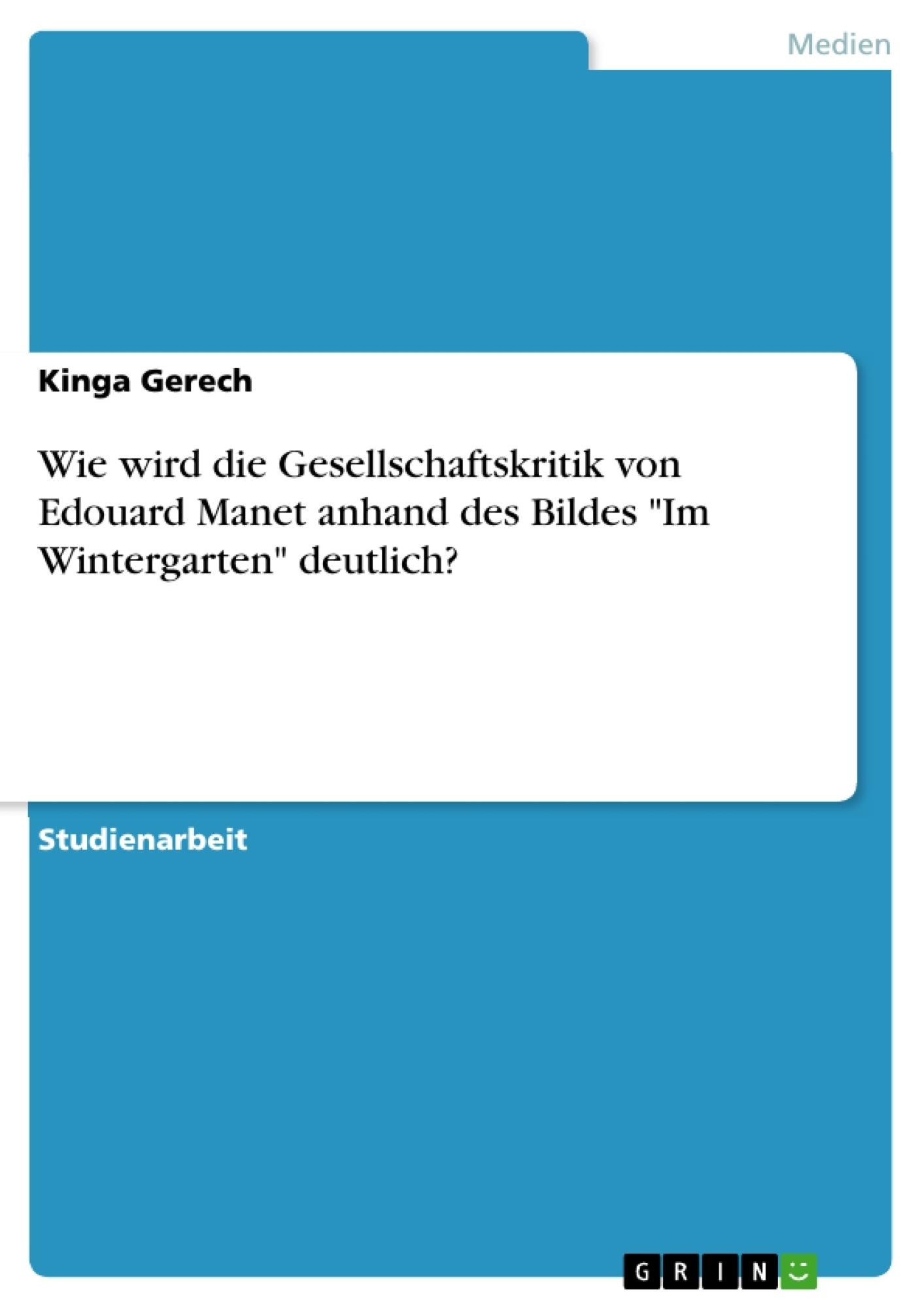 """Titel: Wie wird die Gesellschaftskritik von Edouard Manet anhand des Bildes """"Im Wintergarten"""" deutlich?"""
