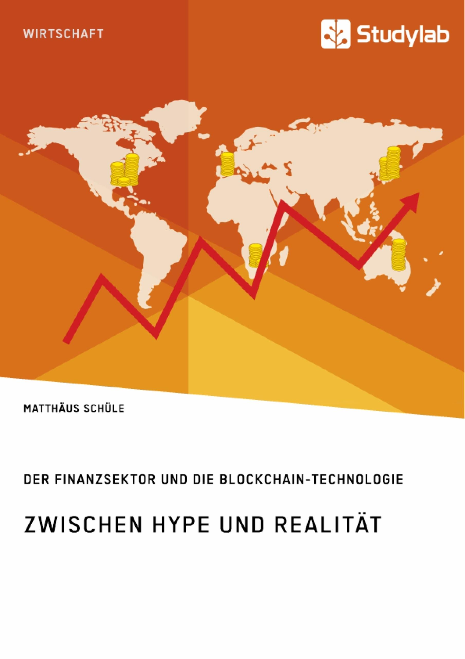 Titel: Zwischen Hype und Realität. Der Finanzsektor und die Blockchain-Technologie