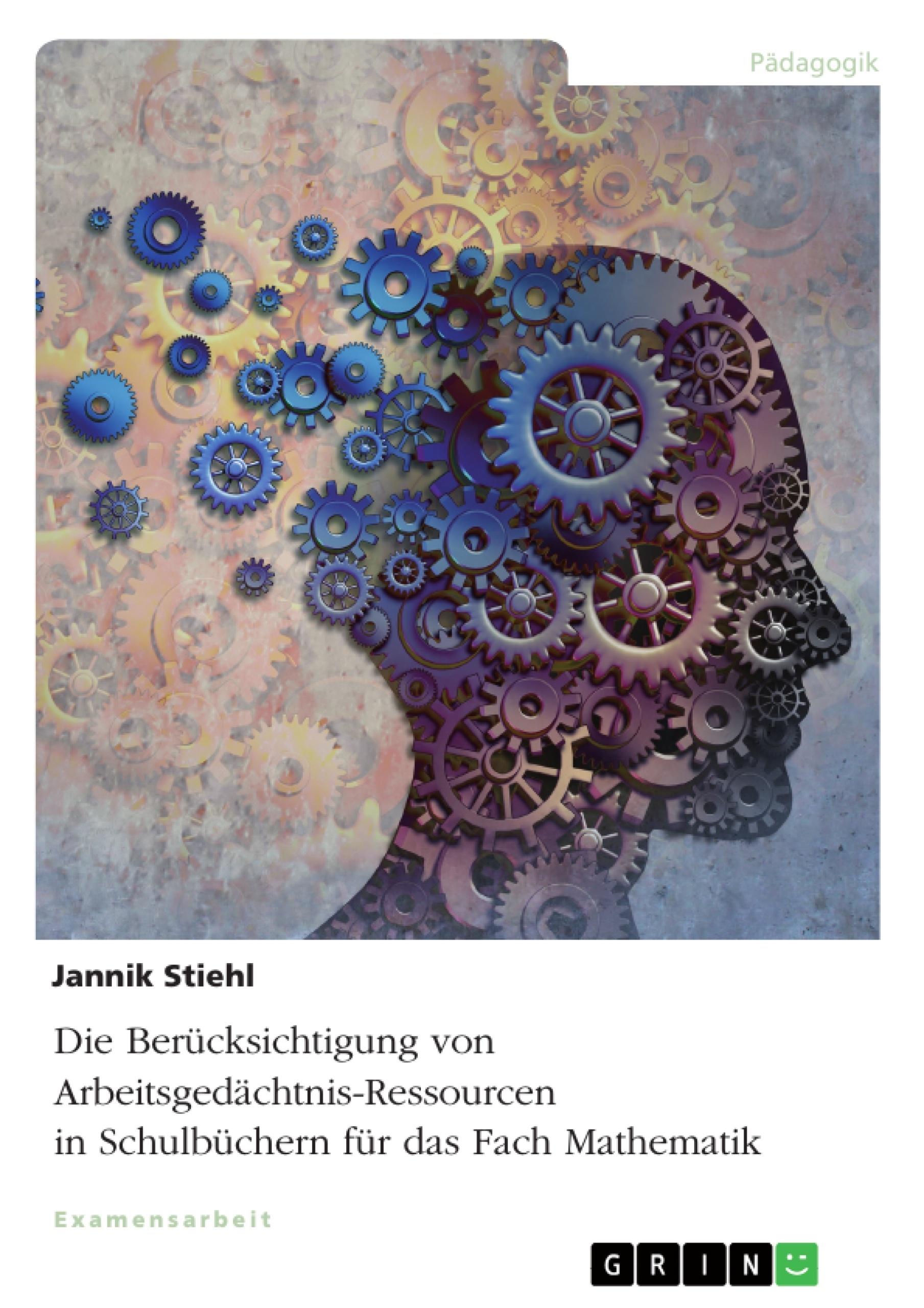 Titel: Die Berücksichtigung von Arbeitsgedächtnis-Ressourcen in Schulbüchern für das Fach Mathematik
