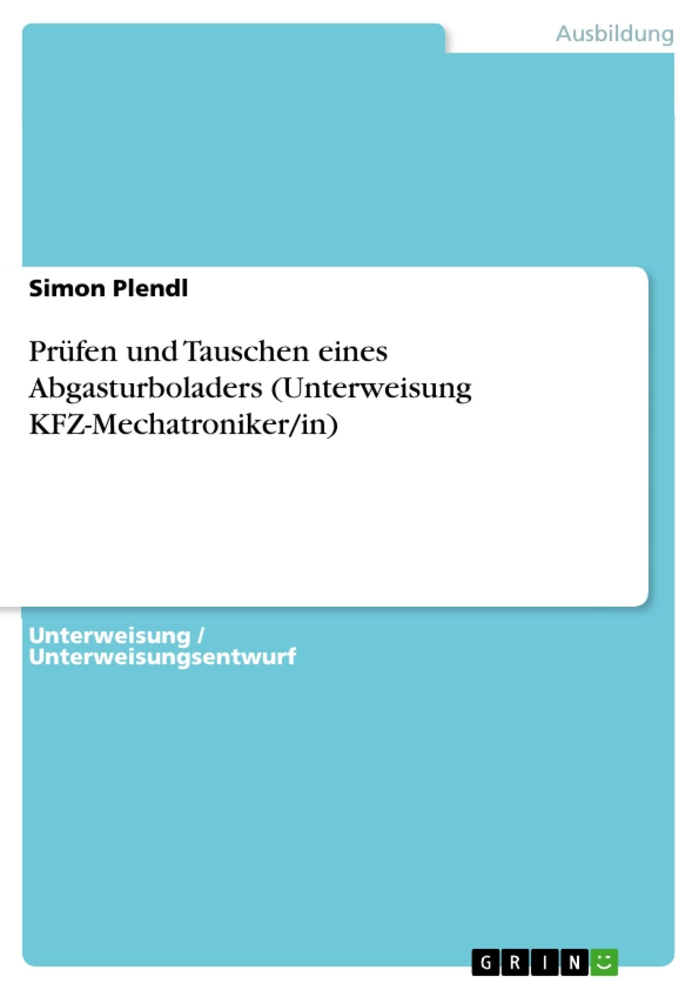 Titel: Prüfen und Tauschen eines Abgasturboladers (Unterweisung KFZ-Mechatroniker/in)