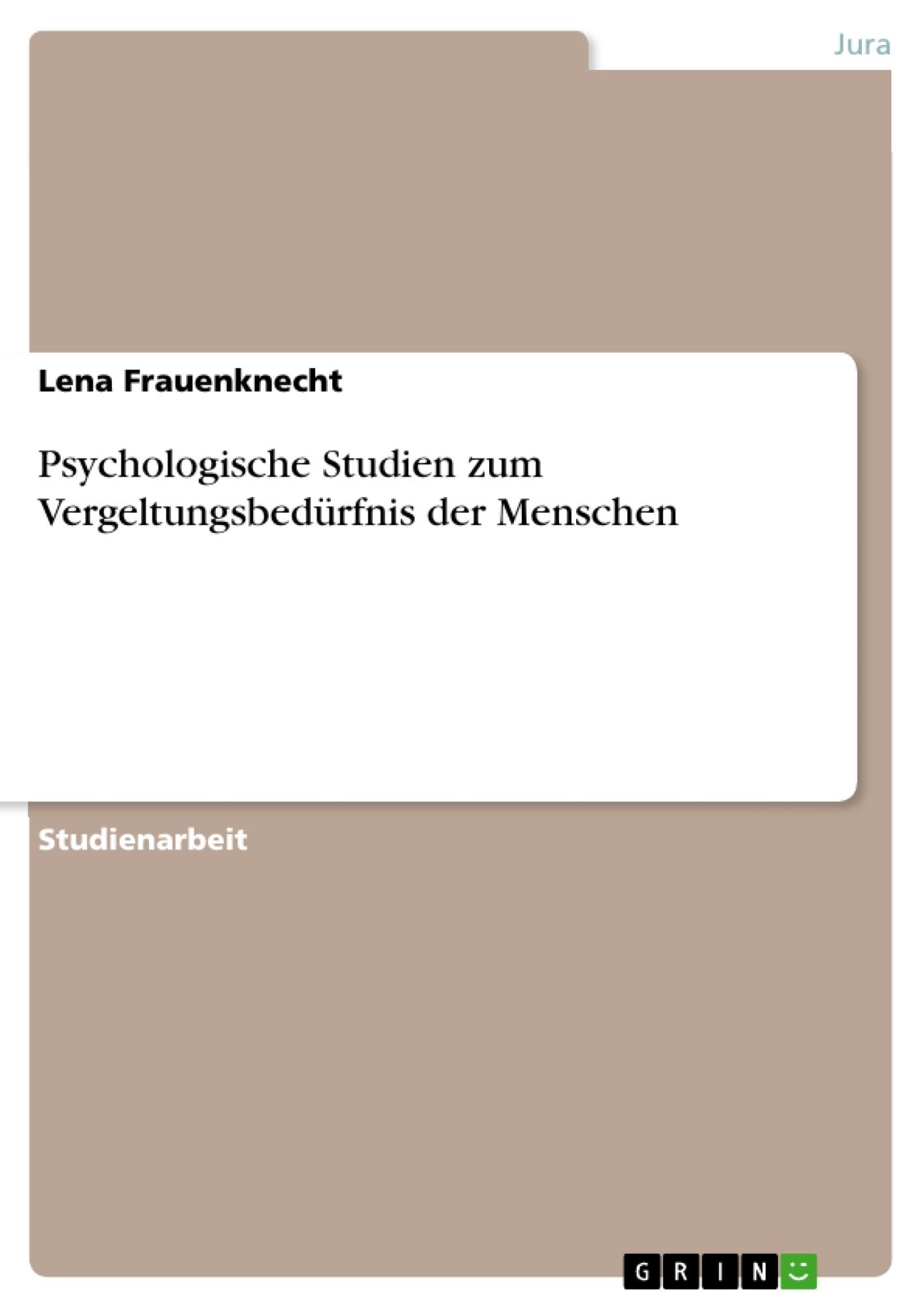 Titel: Psychologische Studien zum Vergeltungsbedürfnis der Menschen
