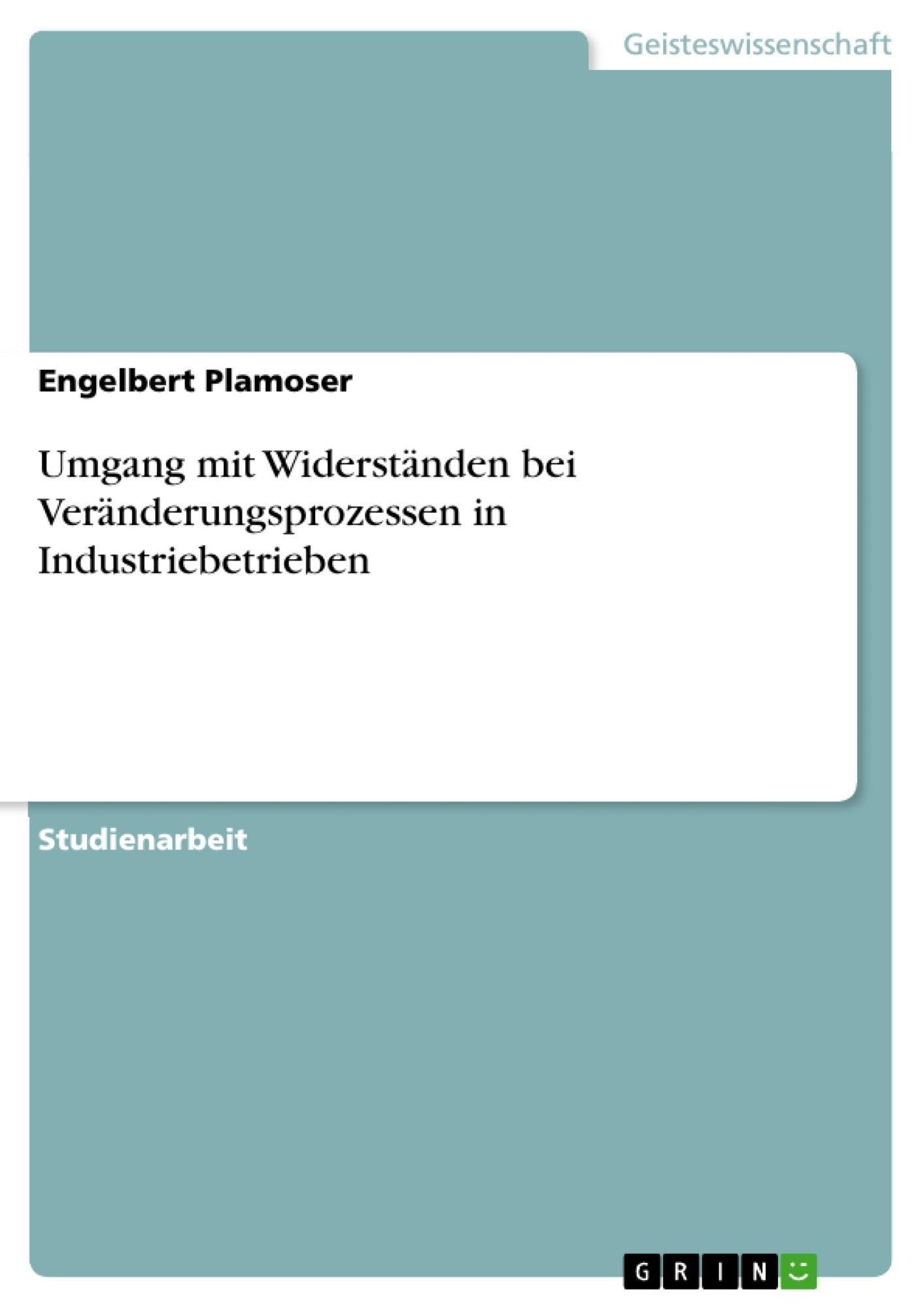 Titel: Umgang mit Widerständen bei Veränderungsprozessen in Industriebetrieben