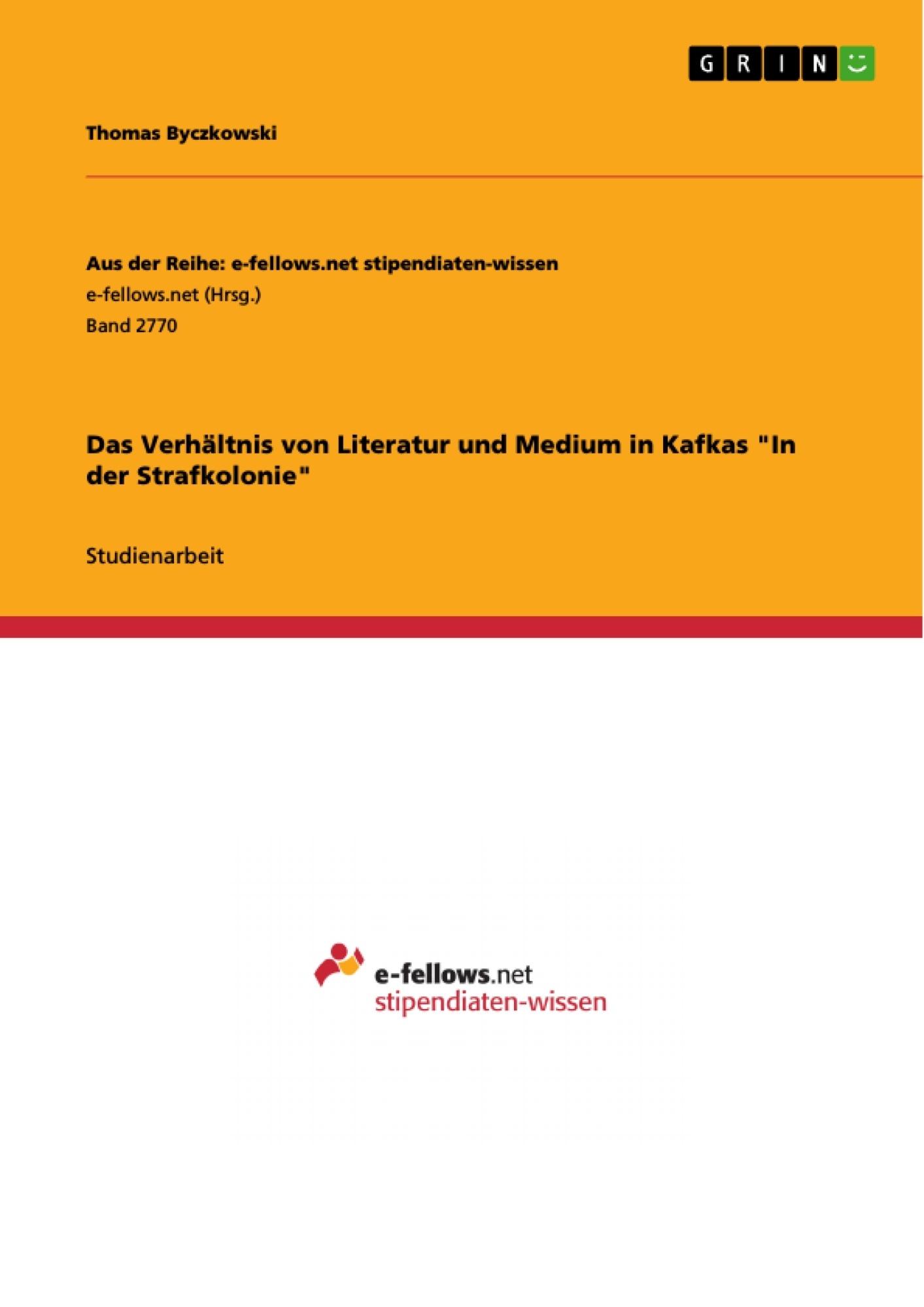 """Titel: Das Verhältnis von Literatur und Medium in Kafkas """"In der Strafkolonie"""""""