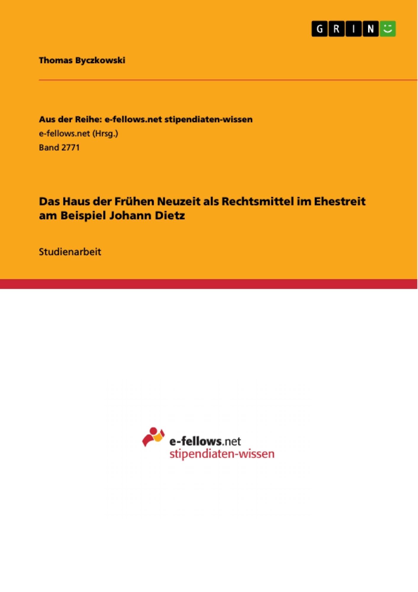 Titel: Das Haus der Frühen Neuzeit als Rechtsmittel im Ehestreit am Beispiel Johann Dietz