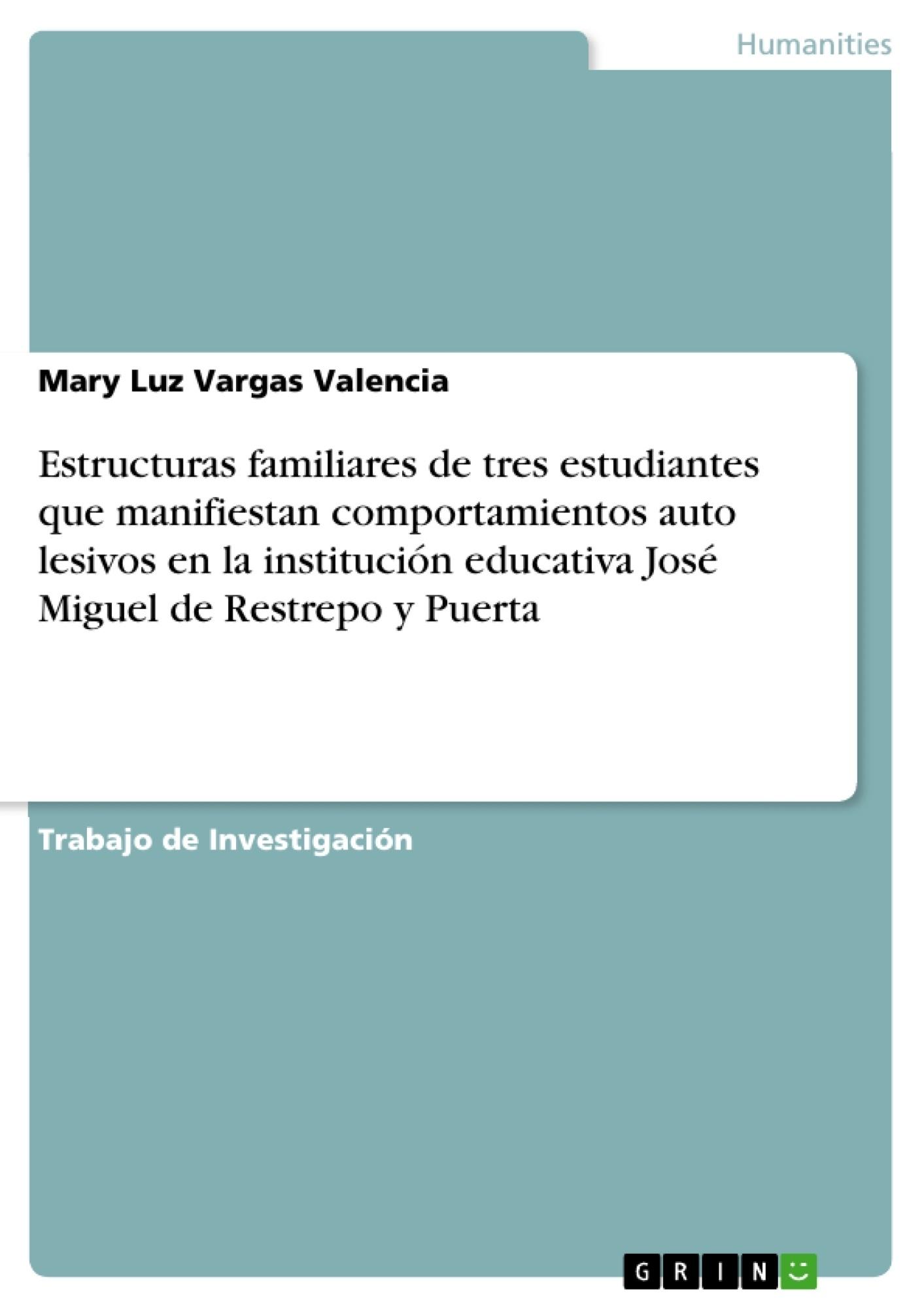 Título: Estructuras familiares de tres estudiantes que manifiestan comportamientos auto lesivos en la institución educativa José Miguel de Restrepo y Puerta