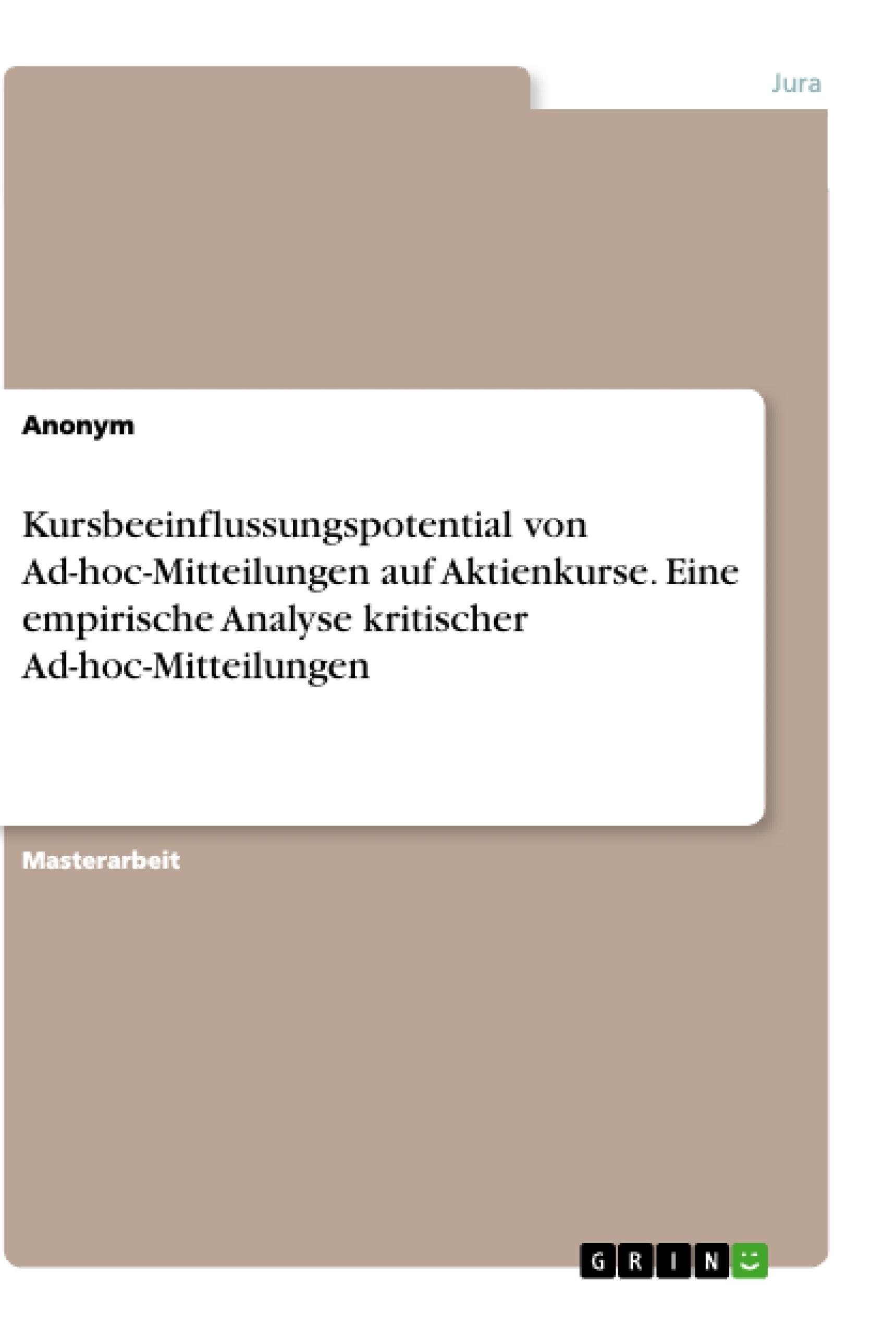 Titel: Kursbeeinflussungspotential von Ad-hoc-Mitteilungen auf Aktienkurse. Eine empirische Analyse kritischer Ad-hoc-Mitteilungen