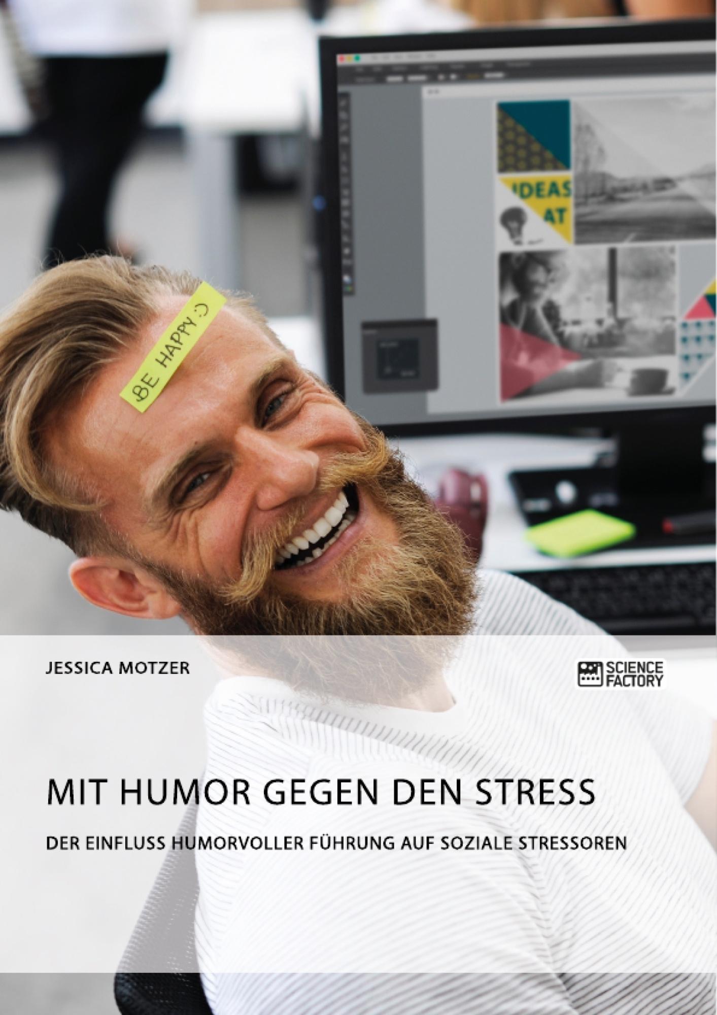 Titel: Mit Humor gegen den Stress. Der Einfluss humorvoller Führung auf soziale Stressoren