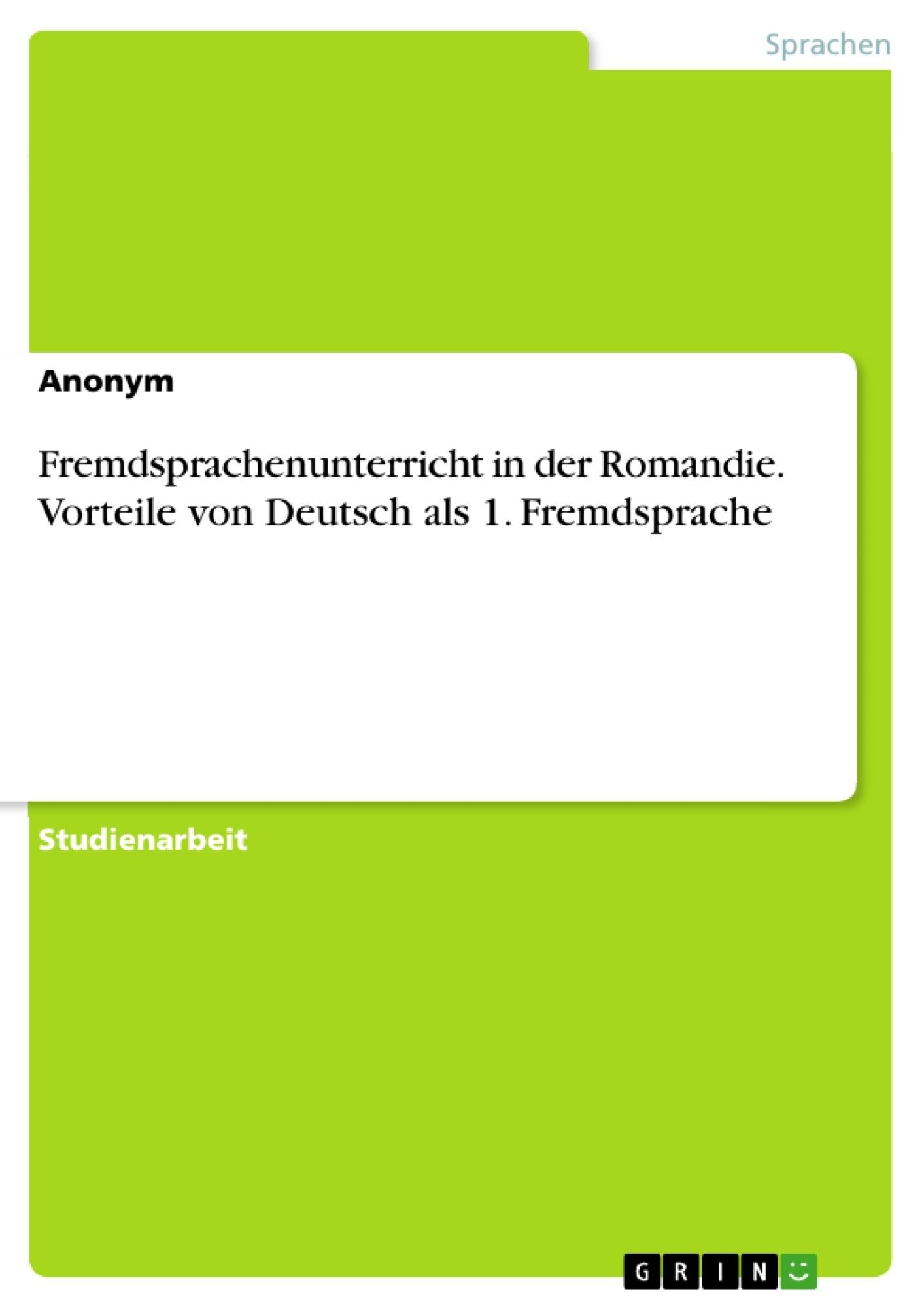 Titel: Fremdsprachenunterricht in der Romandie. Vorteile von Deutsch als 1. Fremdsprache