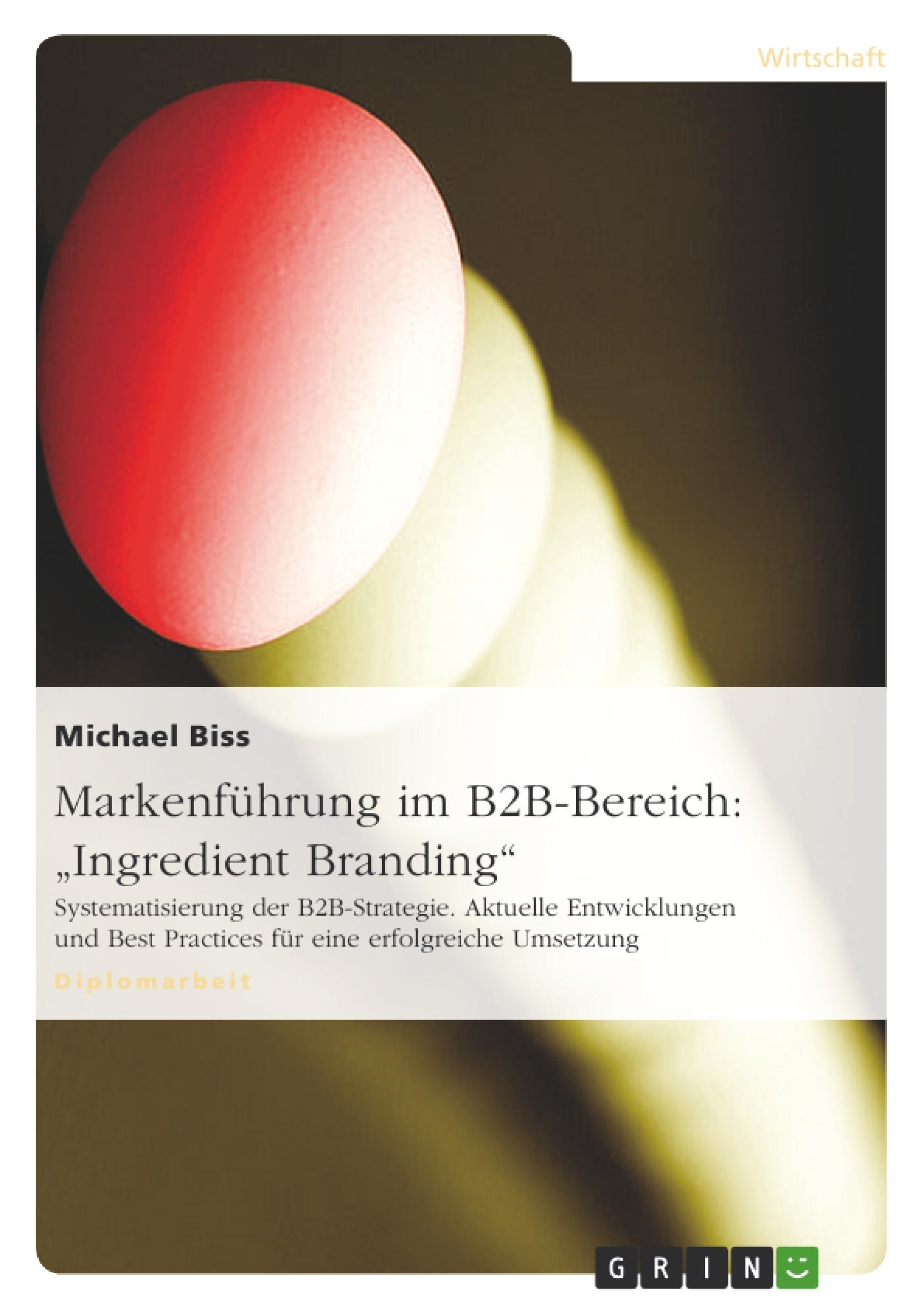 """Titel: Markenführung im B2B-Bereich: """"Ingredient Branding"""""""