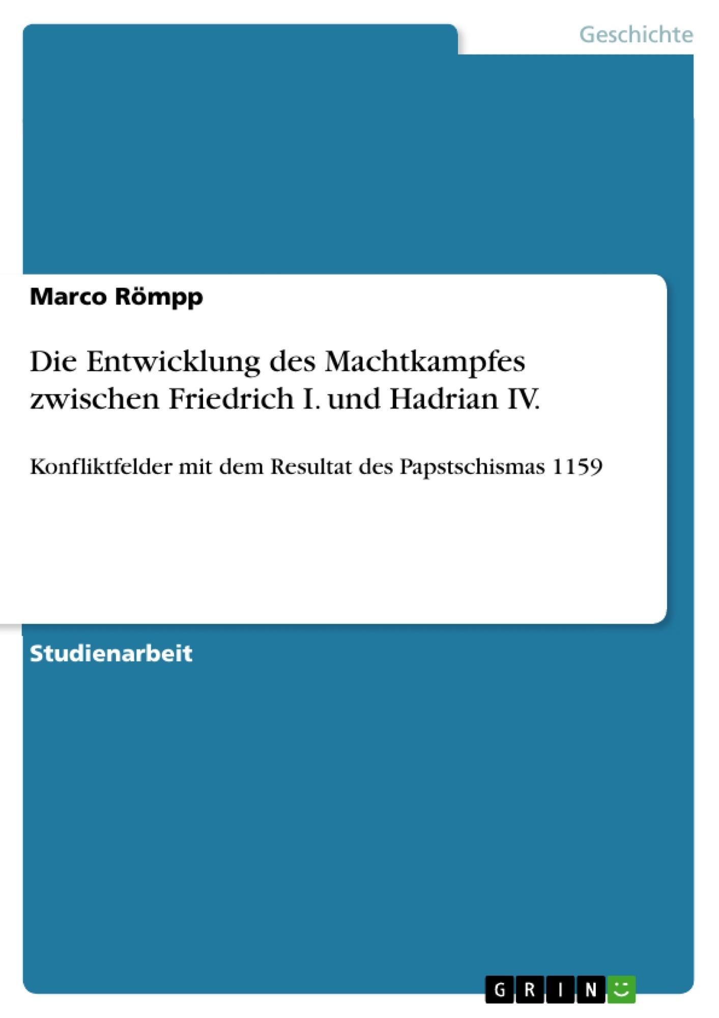 Titel: Die Entwicklung des Machtkampfes zwischen Friedrich I. und Hadrian IV.