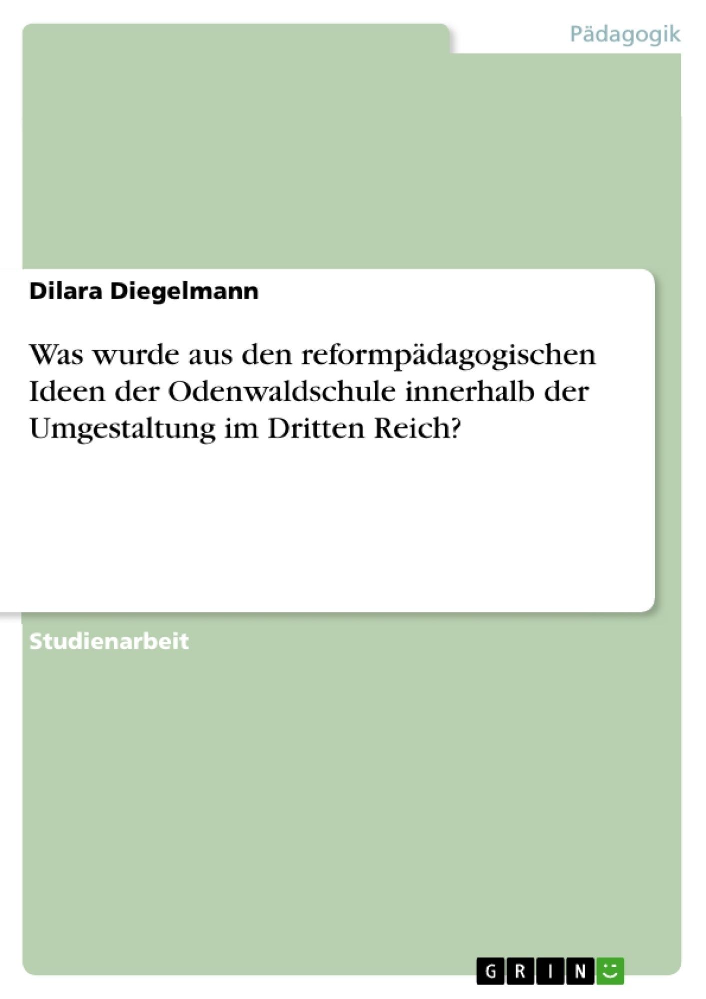 Titel: Was wurde aus den reformpädagogischen Ideen der Odenwaldschule innerhalb der Umgestaltung im Dritten Reich?