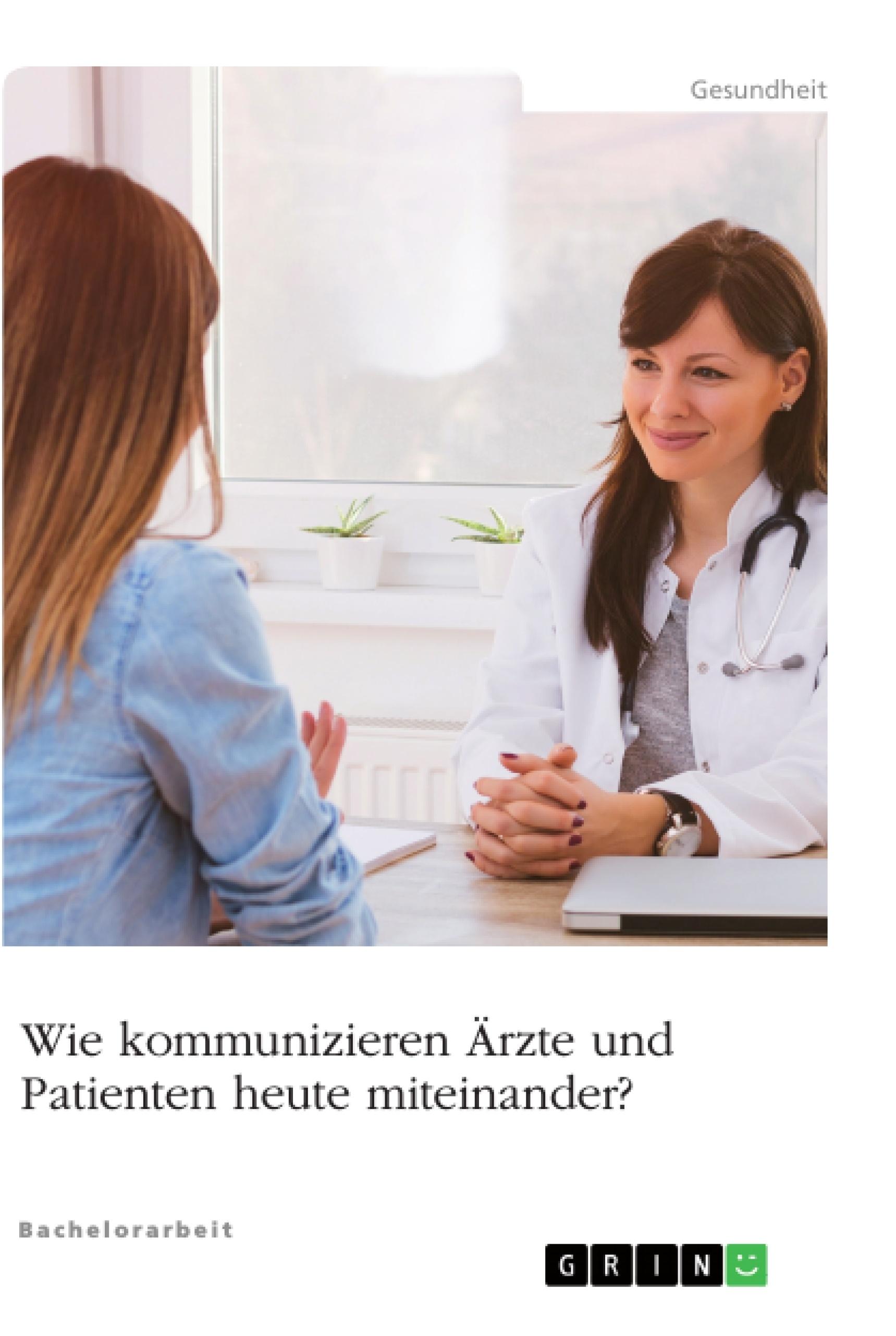 Titel: Wie kommunizieren Ärzte und Patienten heute miteinander?