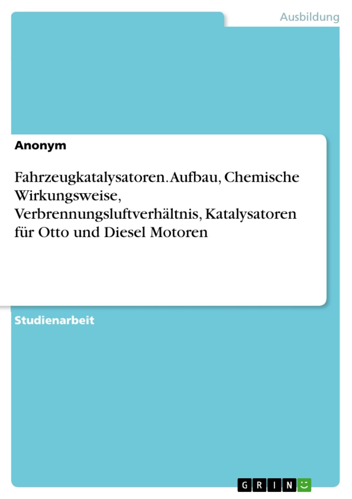 Grin Fahrzeugkatalysatoren Aufbau Chemische Wirkungsweise Verbrennungsluftverhältnis Katalysatoren Für Otto Und Diesel Motoren