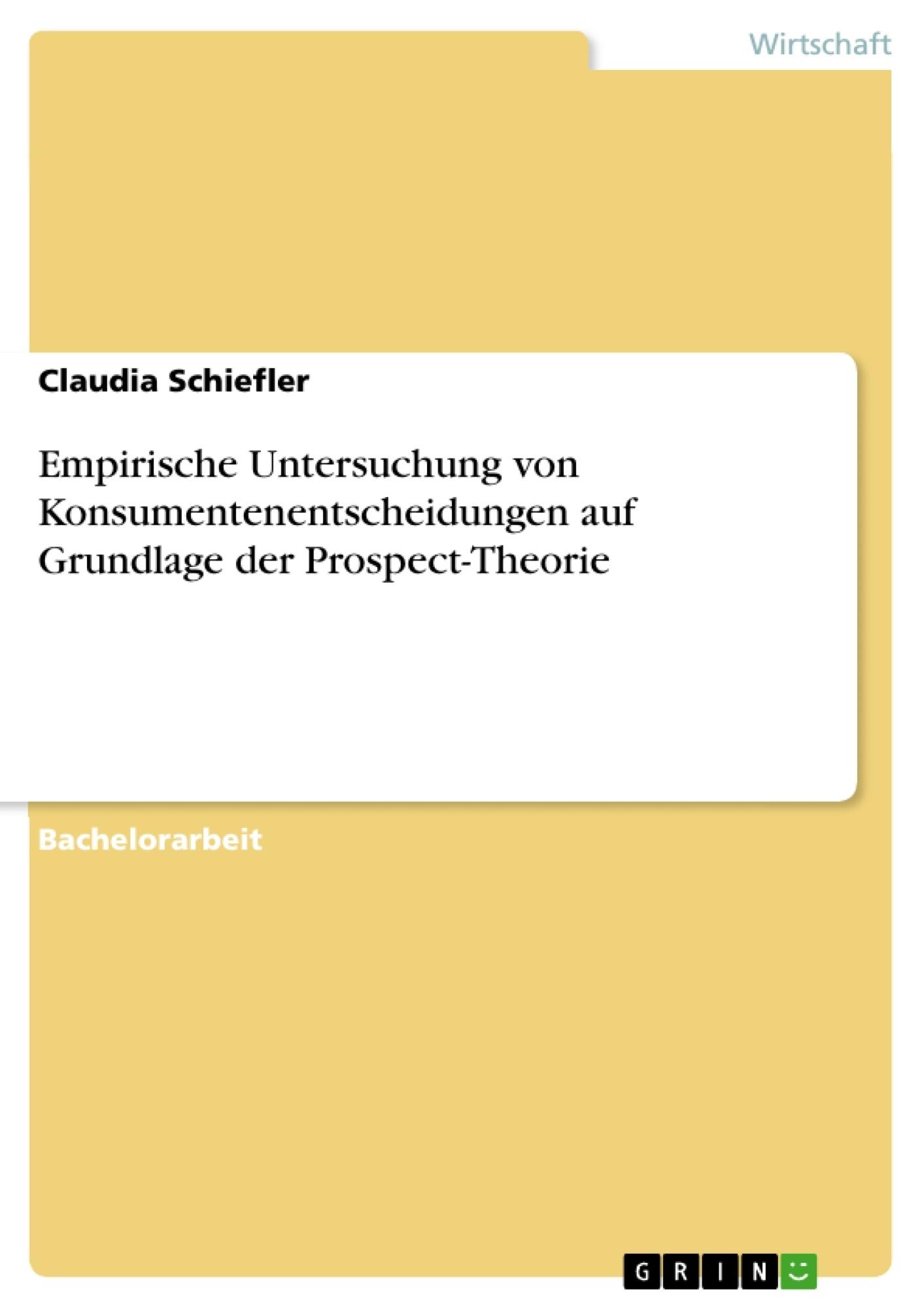 Titel: Empirische Untersuchung von Konsumentenentscheidungen auf Grundlage der Prospect-Theorie