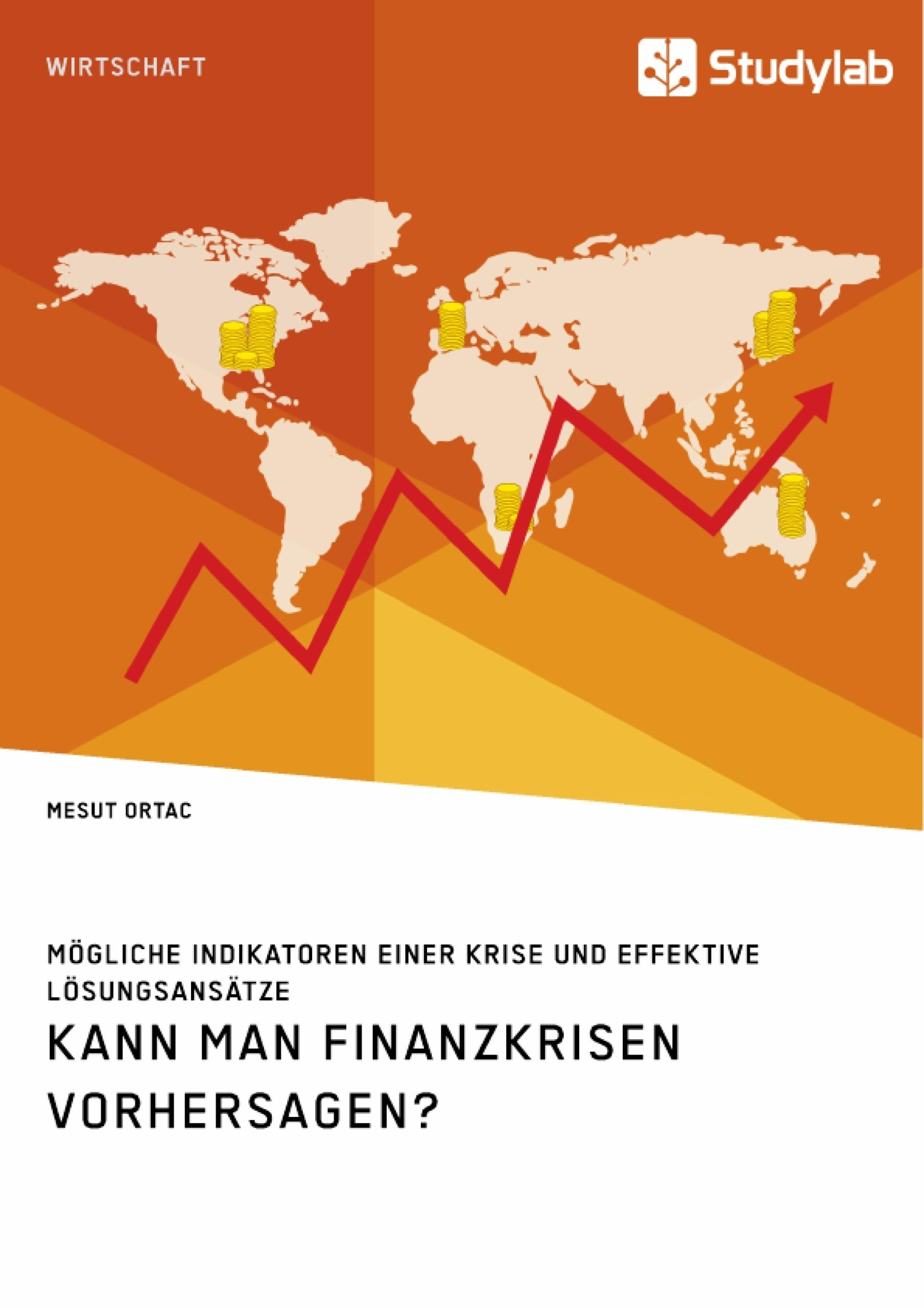 Titel: Kann man Finanzkrisen vorhersagen? Mögliche Indikatoren einer Krise und effektive Lösungsansätze