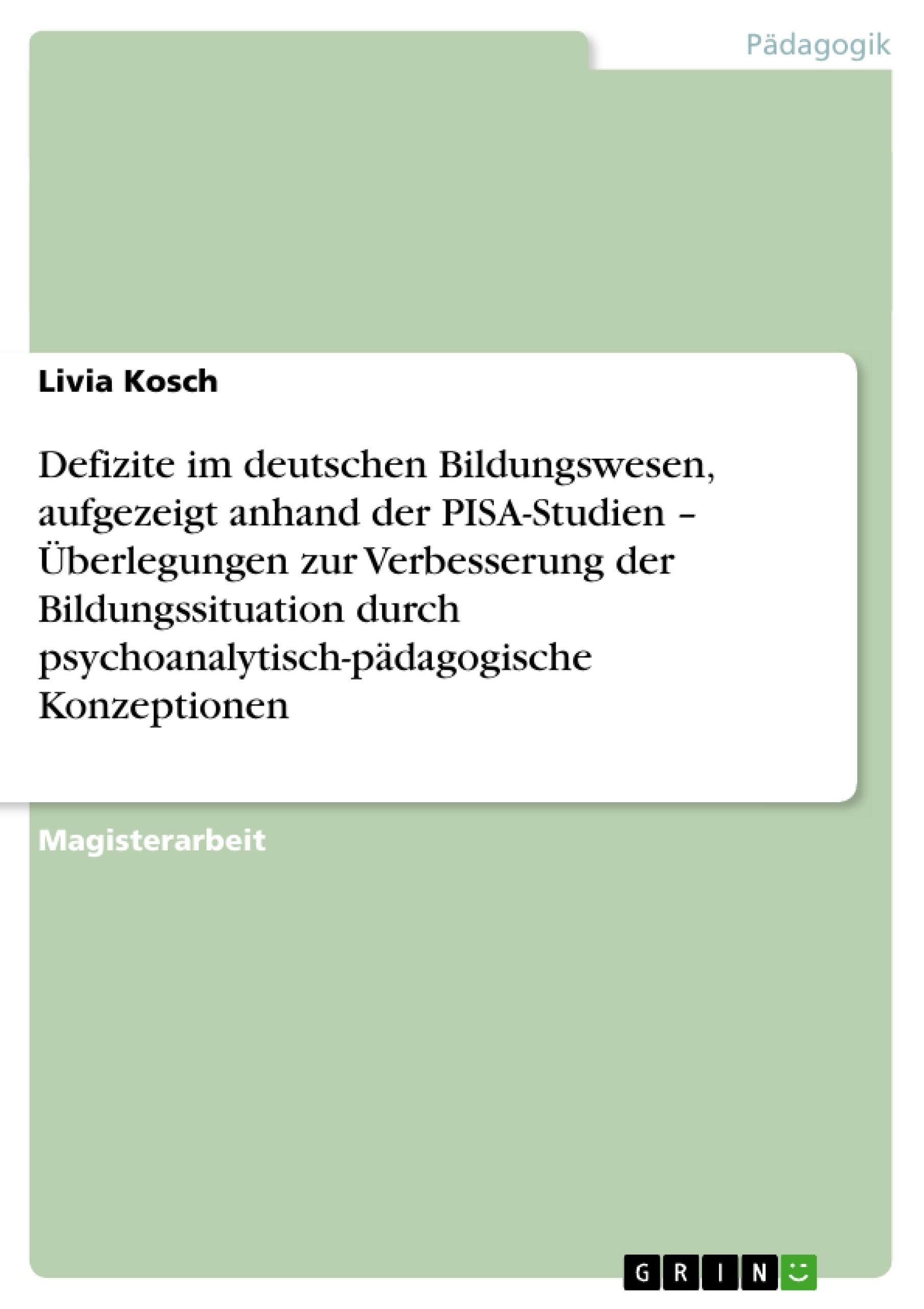 Titel: Defizite im deutschen Bildungswesen, aufgezeigt anhand der PISA-Studien – Überlegungen zur Verbesserung der Bildungssituation durch psychoanalytisch-pädagogische Konzeptionen