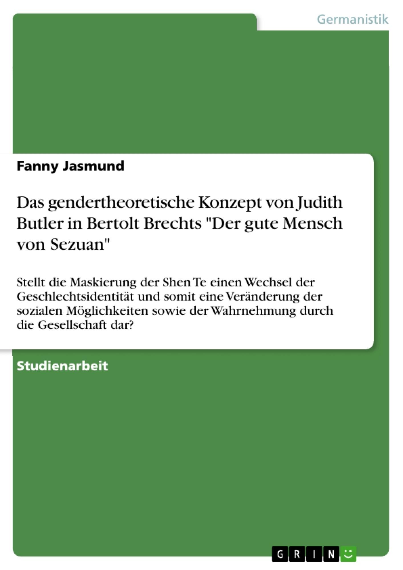 """Titel: Das gendertheoretische Konzept von Judith Butler in Bertolt Brechts """"Der gute Mensch von Sezuan"""""""