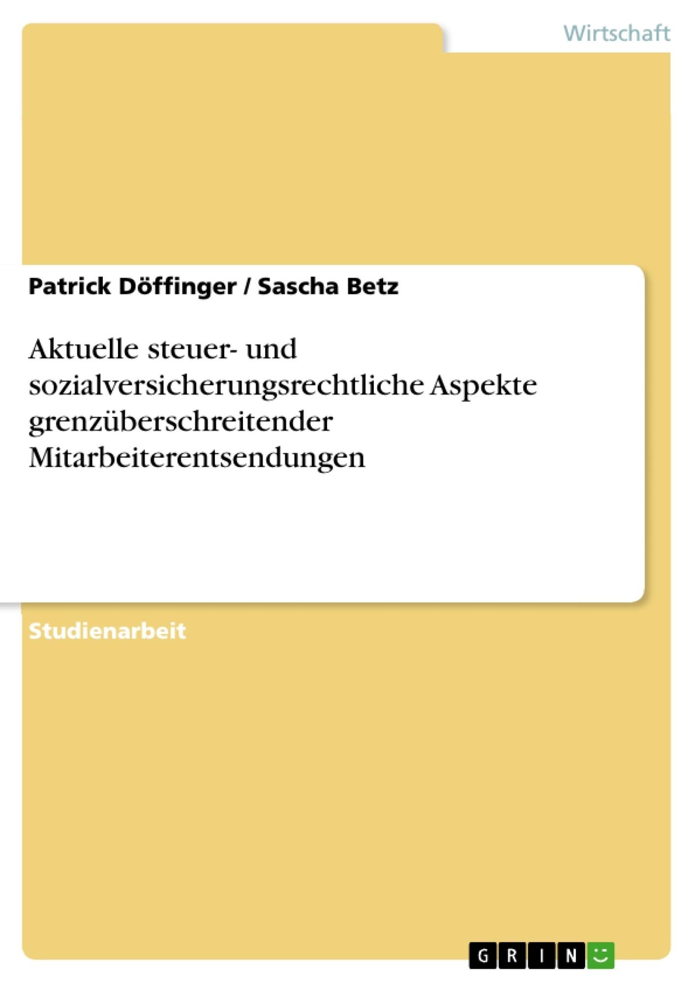 Titel: Aktuelle steuer- und sozialversicherungsrechtliche Aspekte grenzüberschreitender Mitarbeiterentsendungen