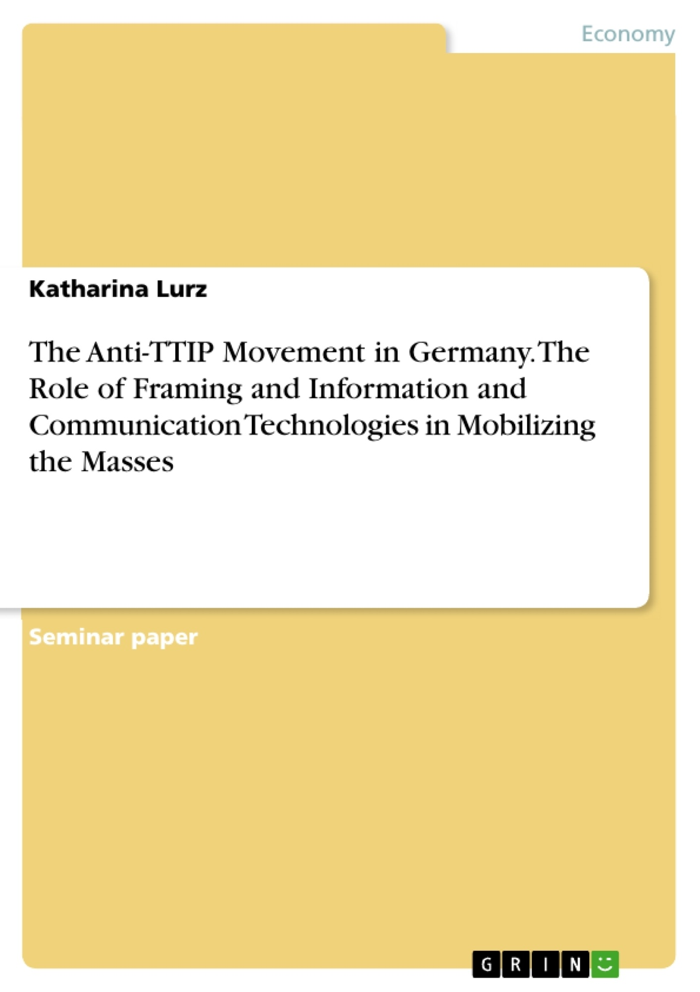 Title: The Anti-TTIP Movement in Germany. The Role of Framing and Information and Communication Technologies in Mobilizing the Masses