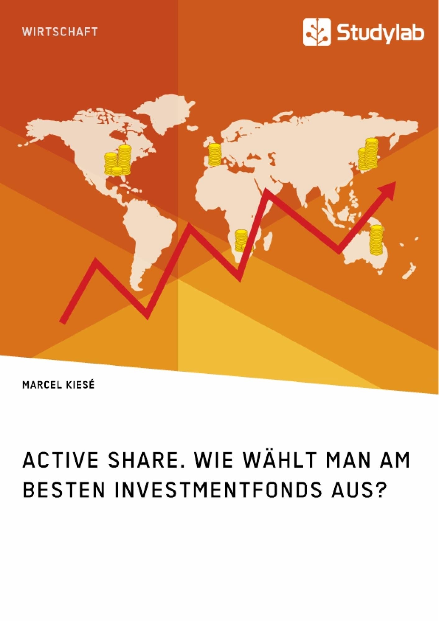 Titel: Active Share. Wie wählt man am besten Investmentfonds aus?