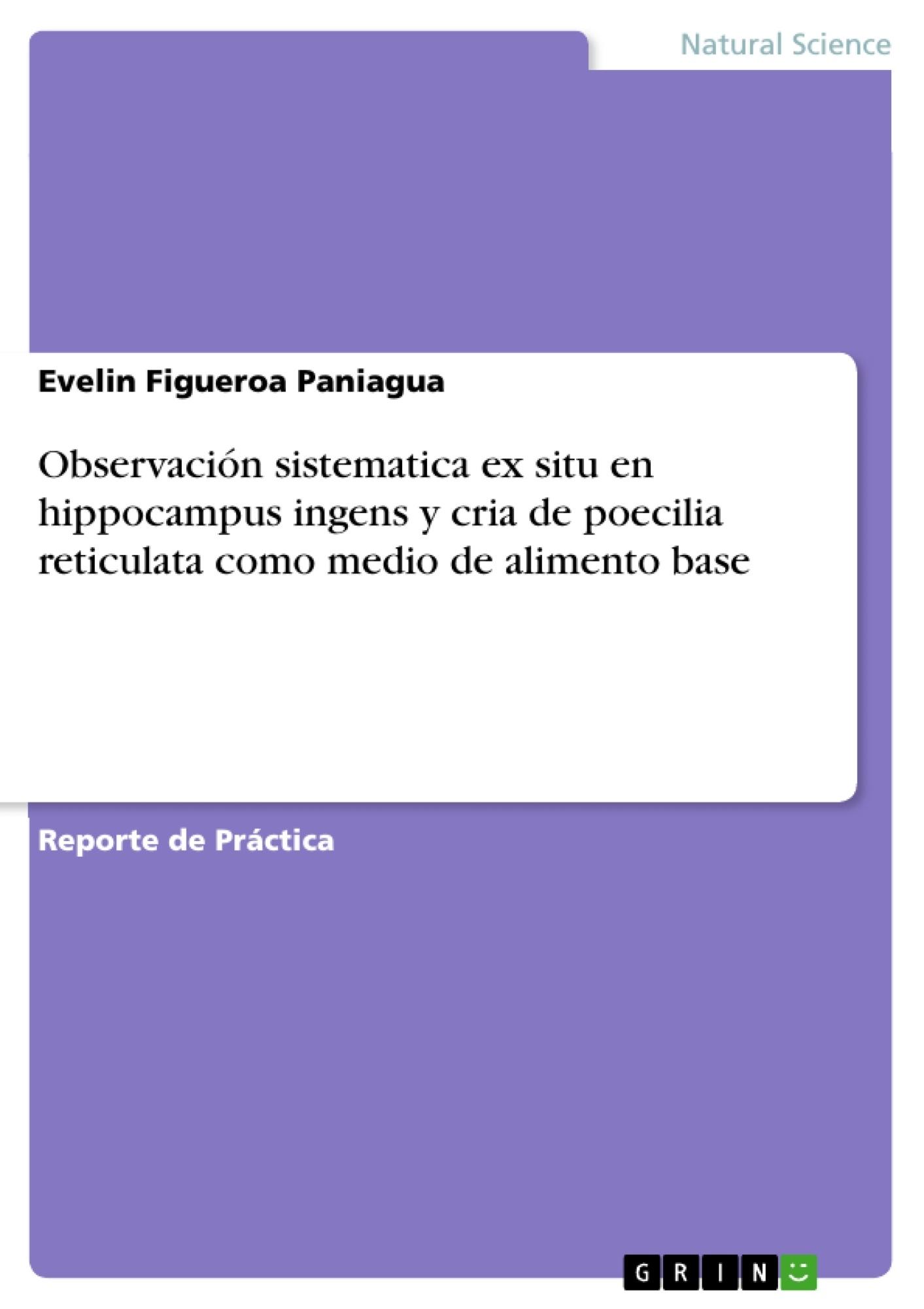 Título: Observación sistematica ex situ en hippocampus ingens y cria de poecilia reticulata como medio de alimento base