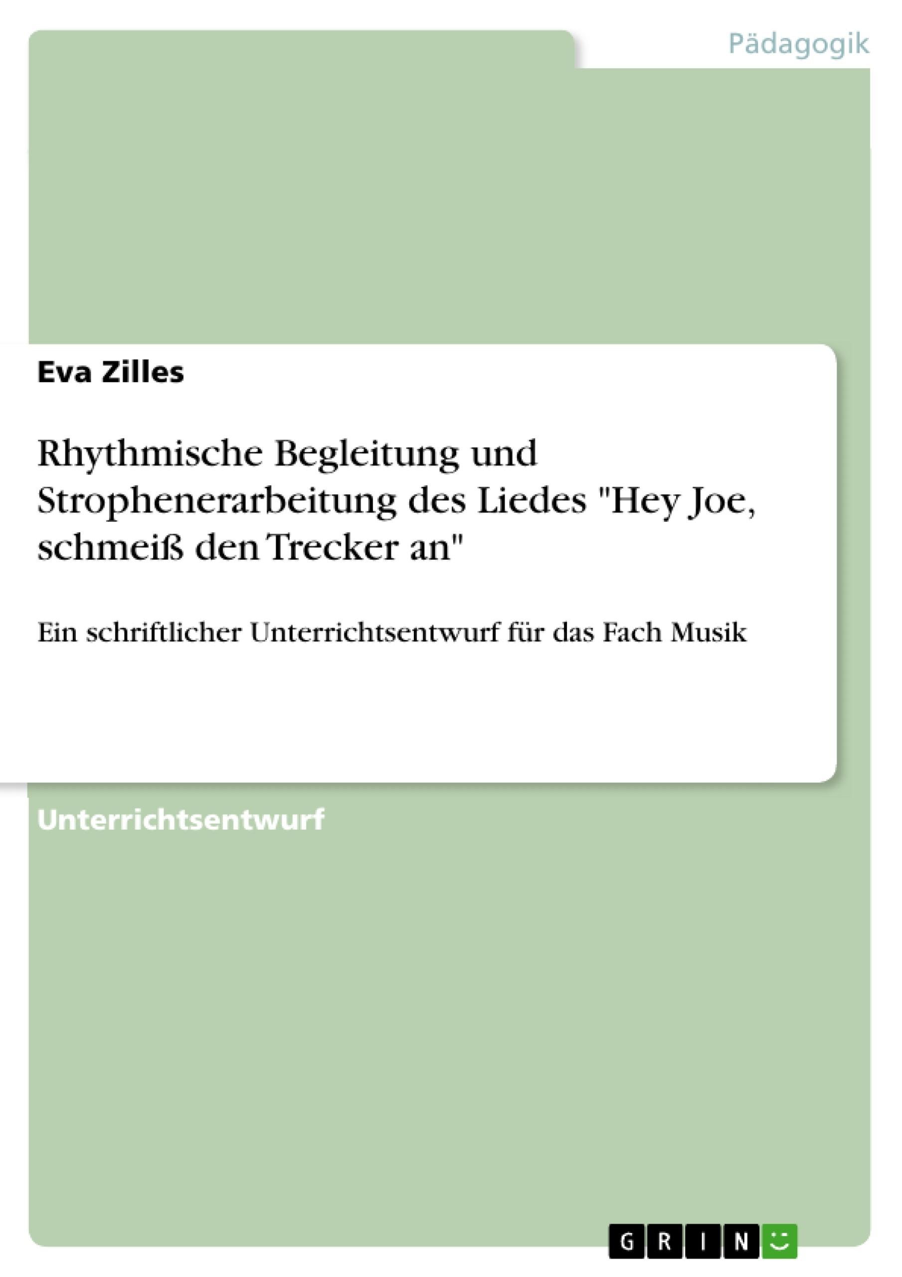 """Titel: Rhythmische Begleitung und Strophenerarbeitung des Liedes """"Hey Joe, schmeiß den Trecker an"""""""