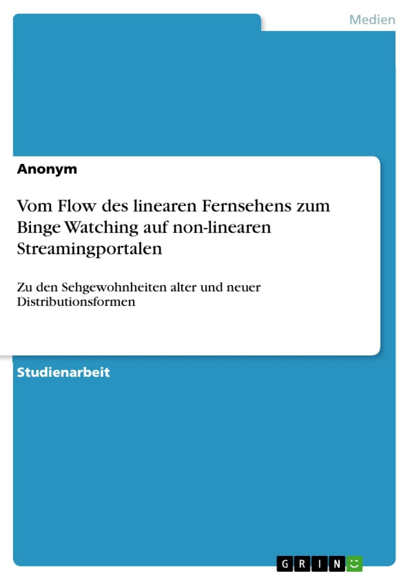 Titel: Vom Flow des linearen Fernsehens zum Binge Watching auf non-linearen Streamingportalen