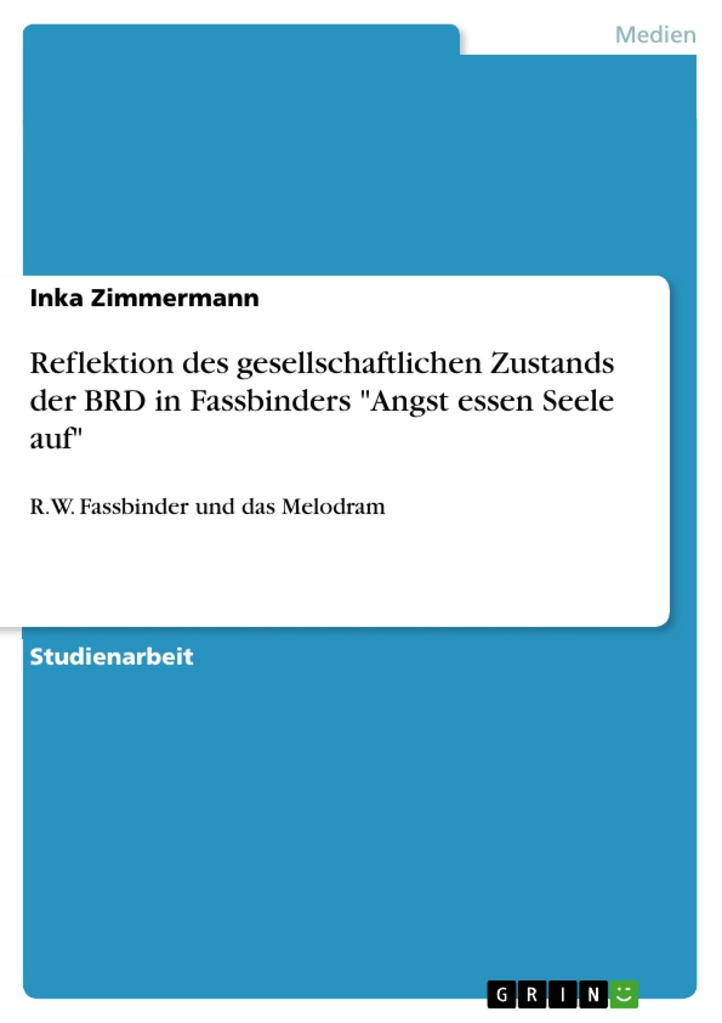 """Titel: Reflektion des gesellschaftlichen Zustands der BRD in Fassbinders """"Angst essen Seele auf"""""""