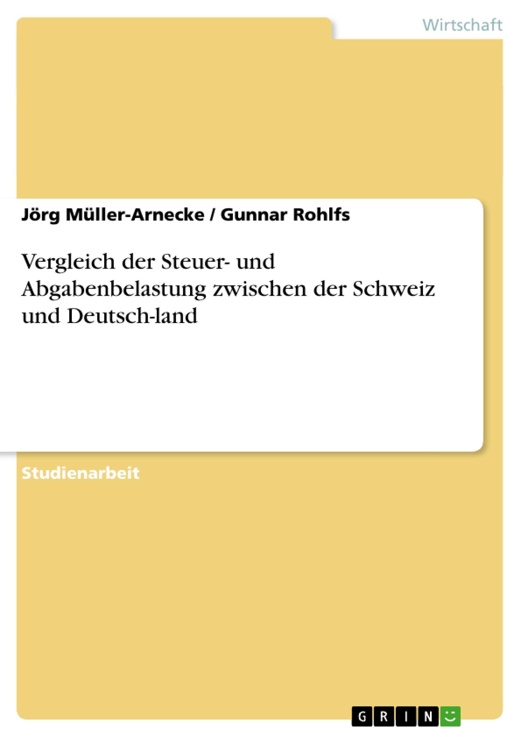 Titel: Vergleich der Steuer- und Abgabenbelastung zwischen der Schweiz und Deutsch-land