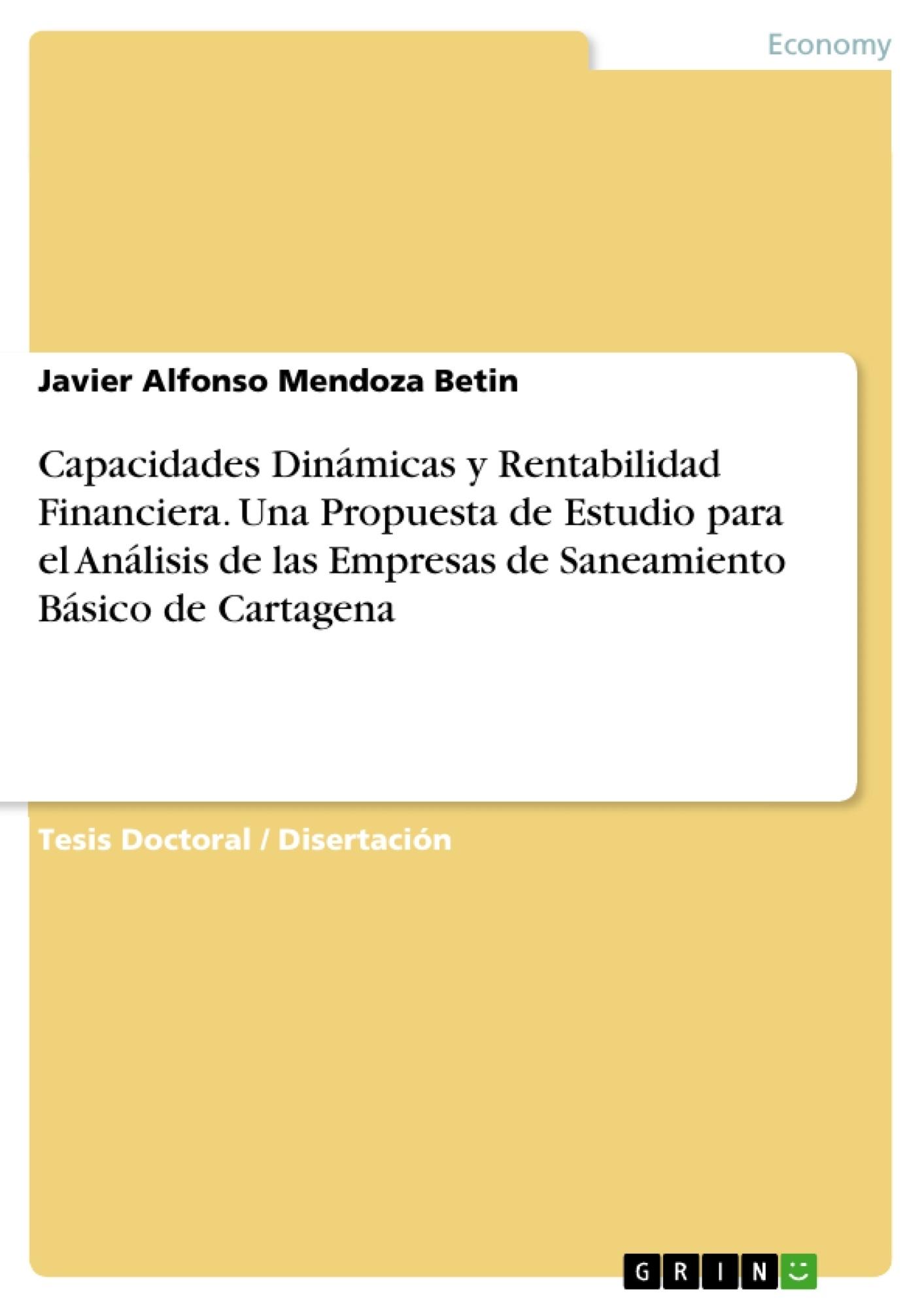 Título: Capacidades Dinámicas y Rentabilidad Financiera. Una Propuesta de Estudio para el Análisis de las Empresas de Saneamiento Básico de Cartagena