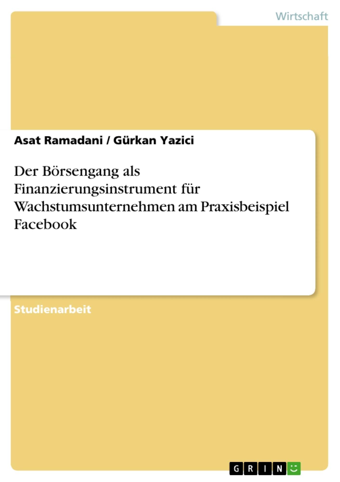 Titel: Der Börsengang als Finanzierungsinstrument für Wachstumsunternehmen am Praxisbeispiel Facebook