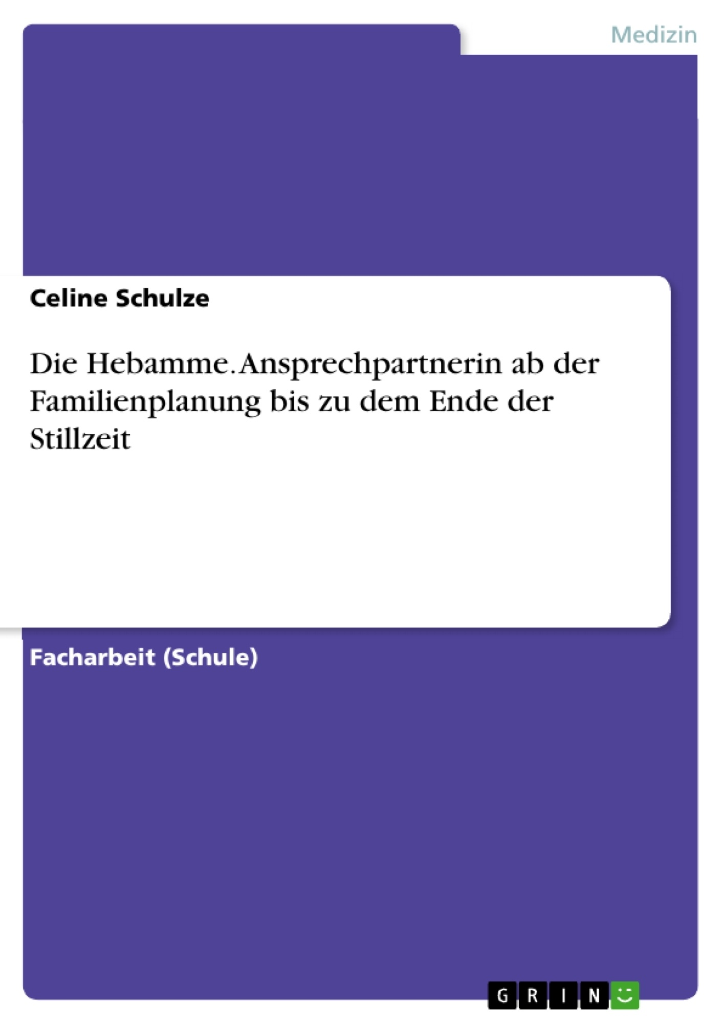 Titel: Die Hebamme. Ansprechpartnerin ab der Familienplanung bis zu dem Ende der Stillzeit