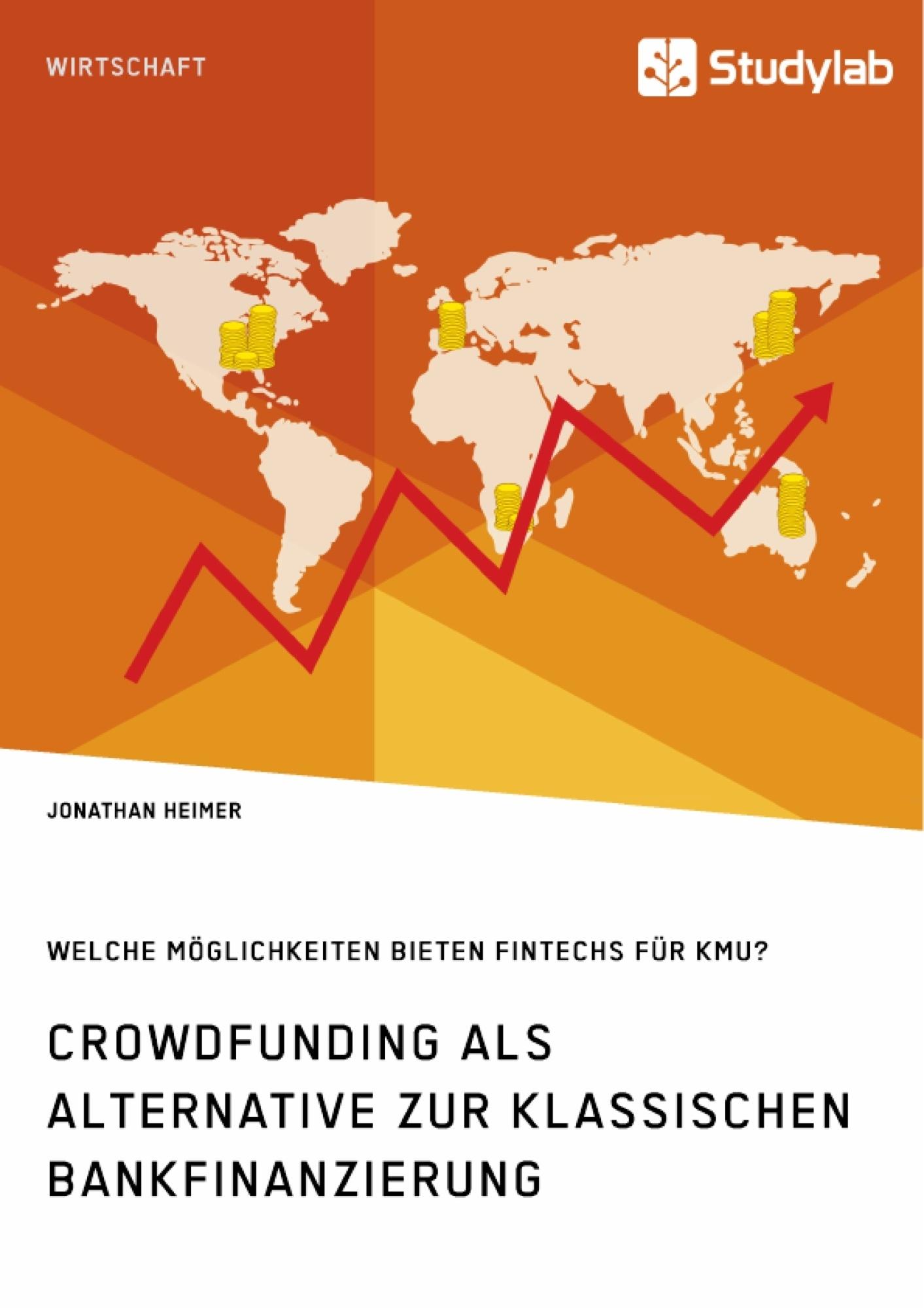 Titel: Crowdfunding als Alternative zur klassischen Bankfinanzierung. Welche Möglichkeiten bieten Fintechs für KMU?