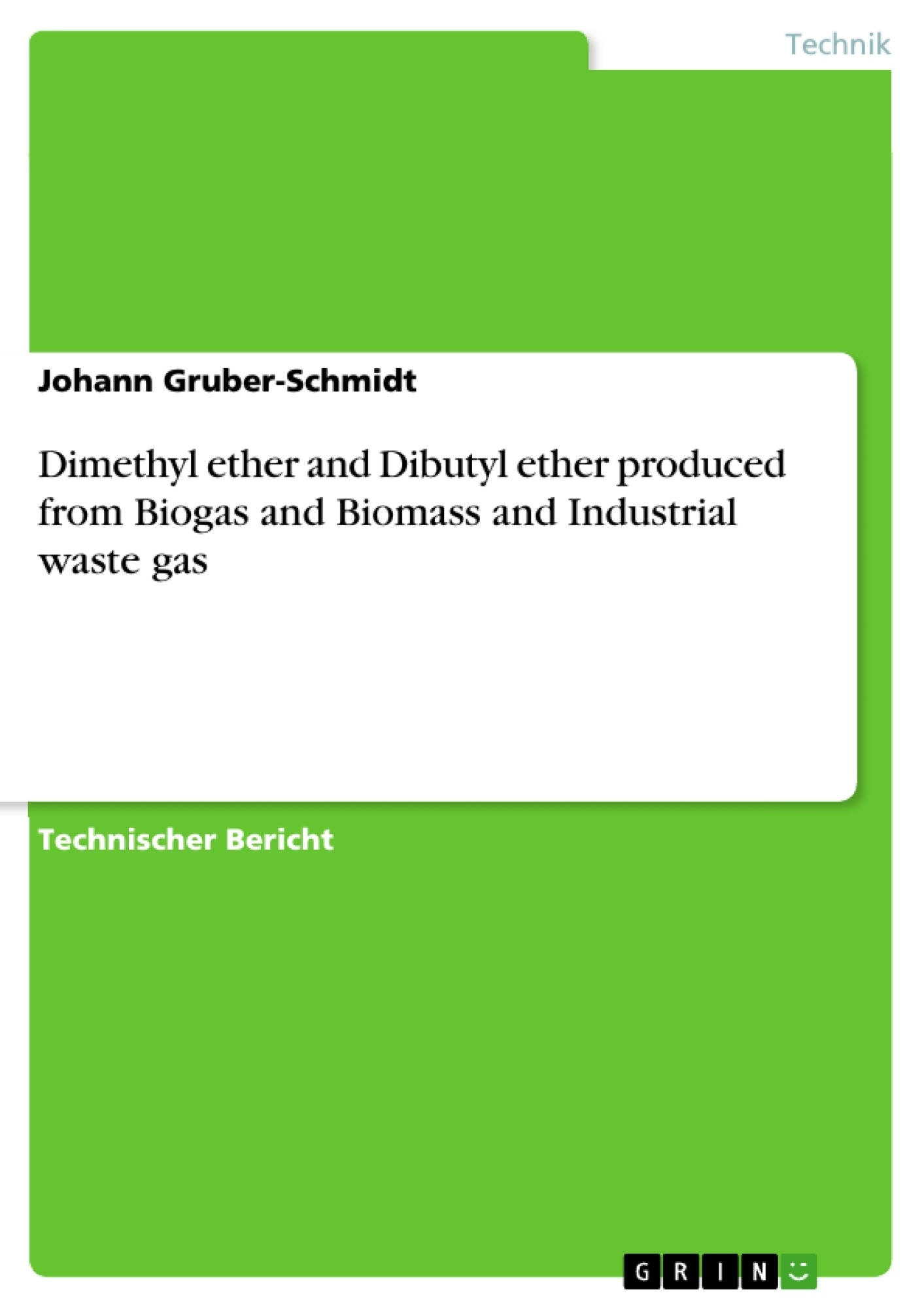 Titel: Dimethyl ether and Dibutyl ether produced from Biogas and Biomass and Industrial waste gas