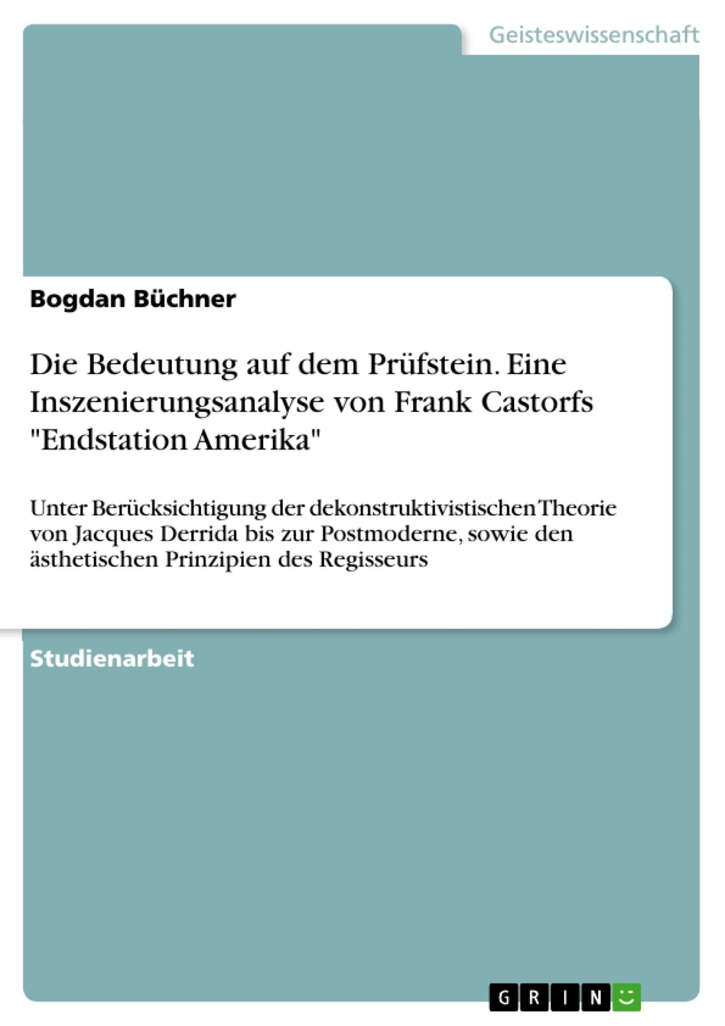 """Titel: Die Bedeutung auf dem Prüfstein. Eine Inszenierungsanalyse von Frank Castorfs """"Endstation Amerika"""""""