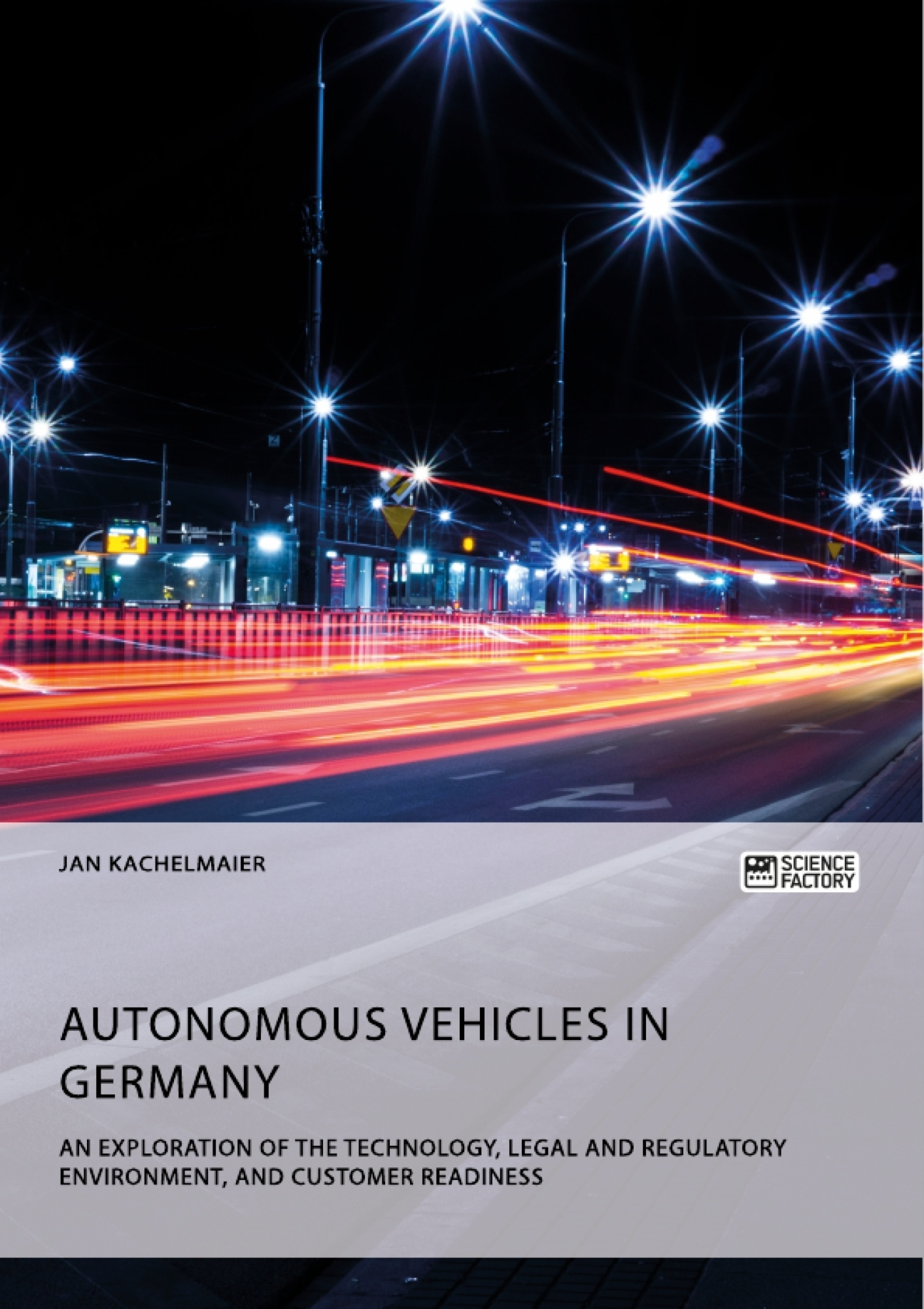 Title: Autonomous Vehicles in Germany. An Exploration of the Technology, Legal and Regulatory Environment, and Customer Readiness