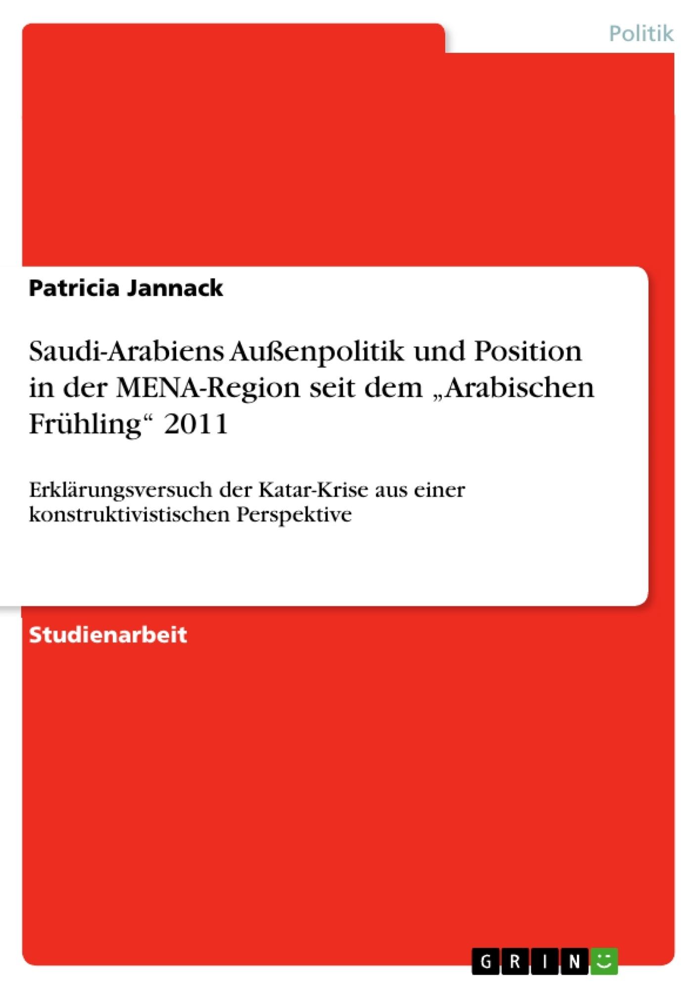 """Titel: Saudi-Arabiens Außenpolitik und Position in der MENA-Region seit dem """"Arabischen Frühling"""" 2011"""