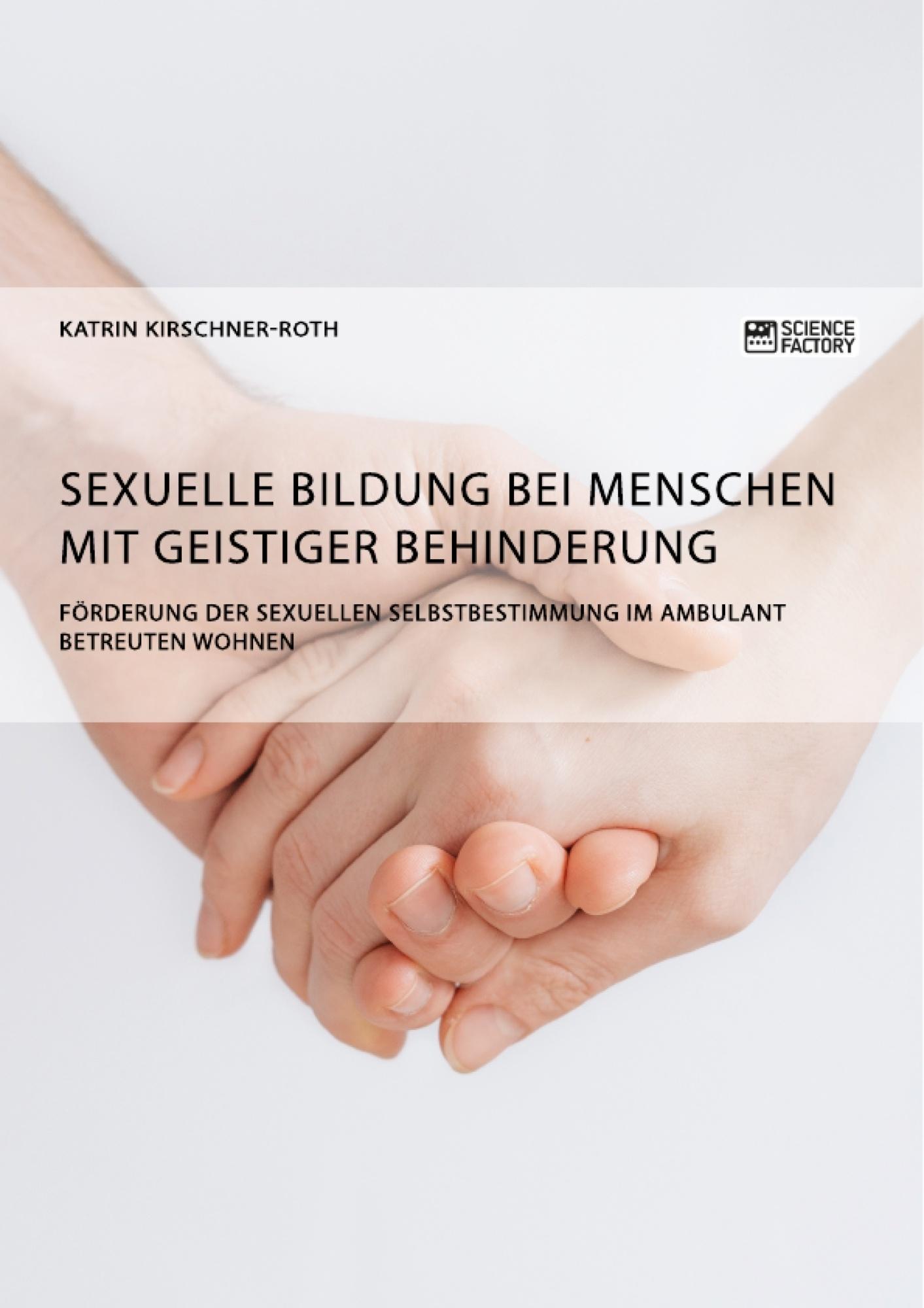 Titel: Sexuelle Bildung bei Menschen mit geistiger Behinderung. Förderung der sexuellen Selbstbestimmung im ambulant betreuten Wohnen