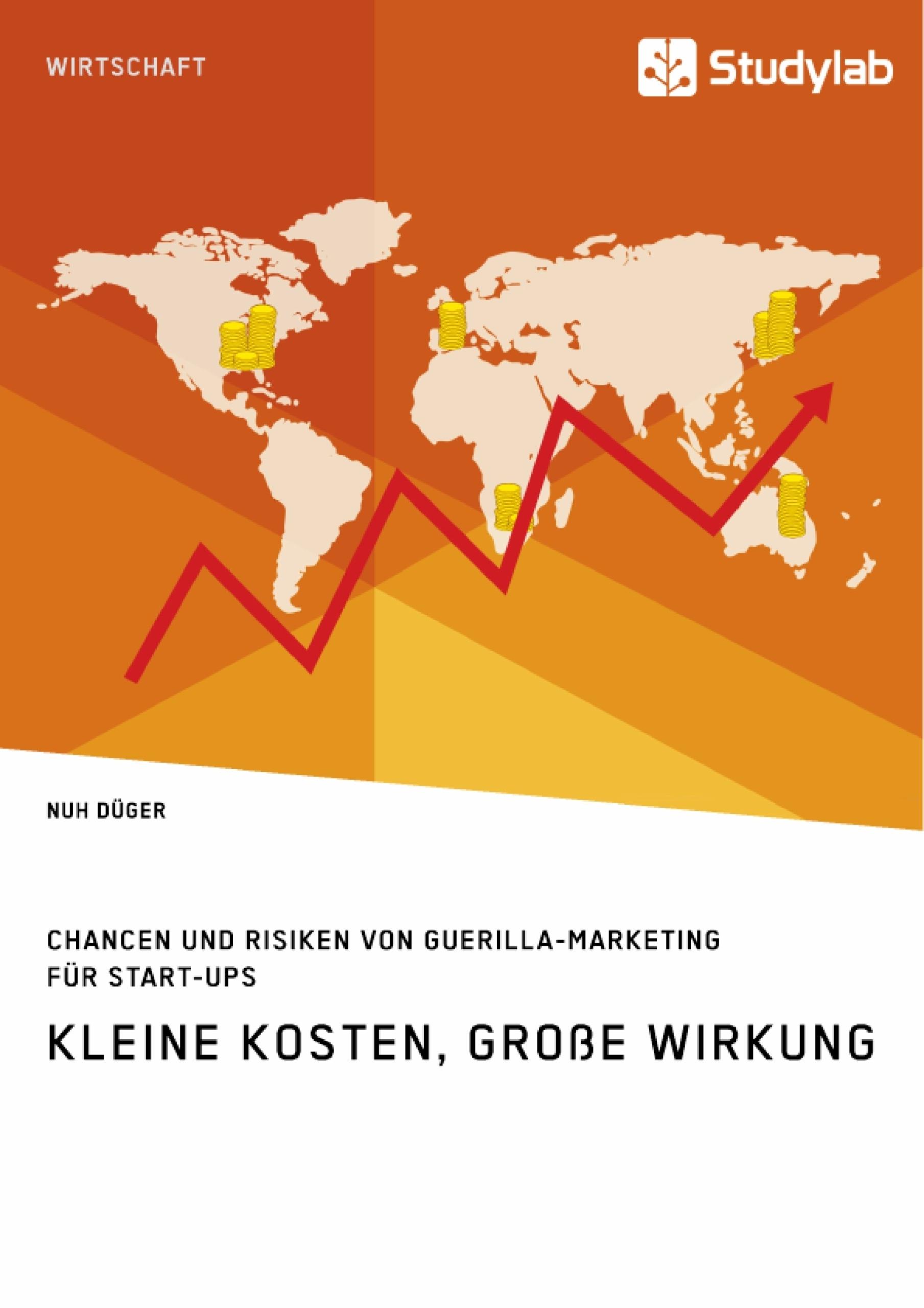 Titel: Kleine Kosten, große Wirkung. Chancen und Risiken von Guerilla-Marketing für Start-Ups