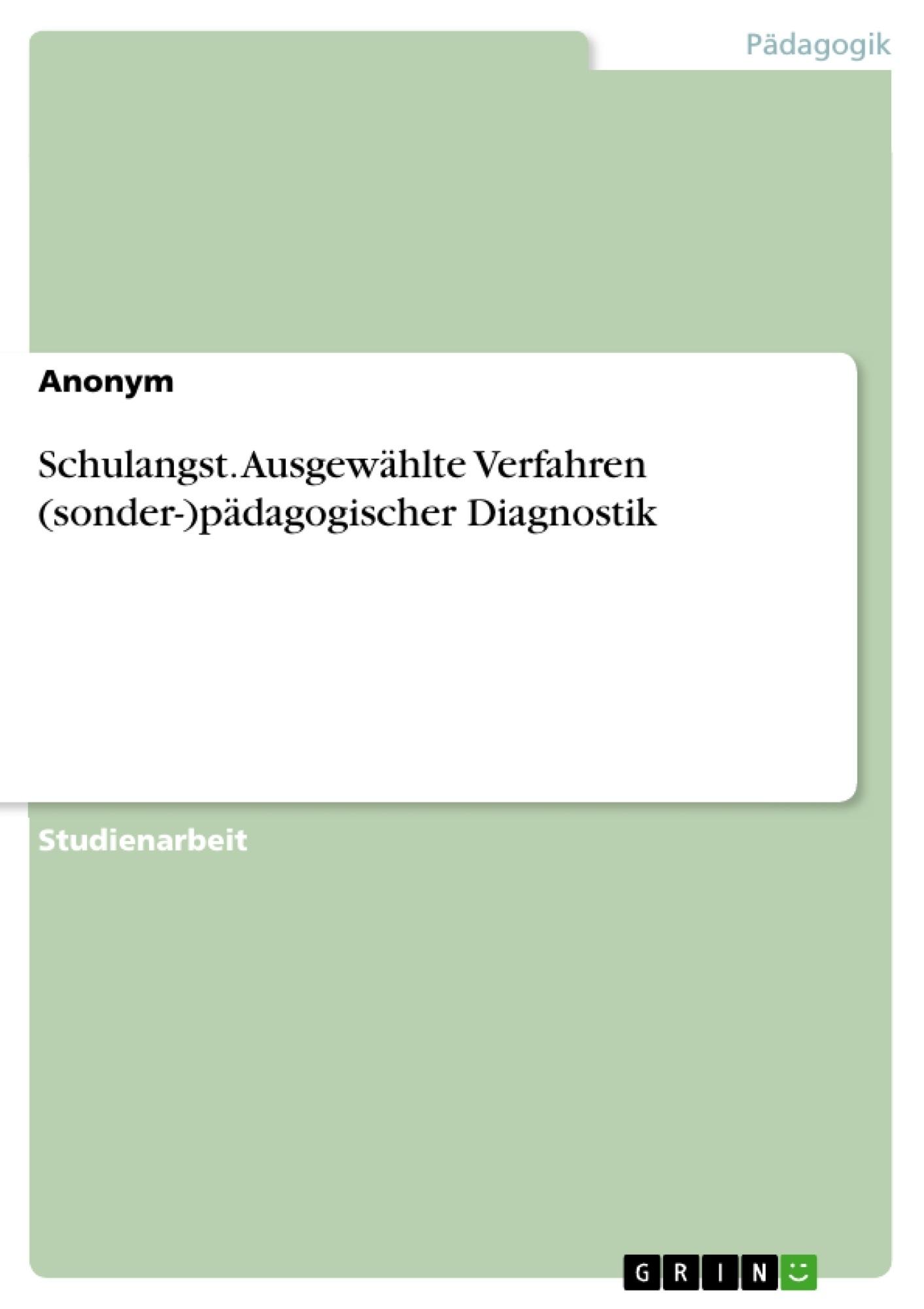 Titel: Schulangst. Ausgewählte Verfahren (sonder-)pädagogischer Diagnostik