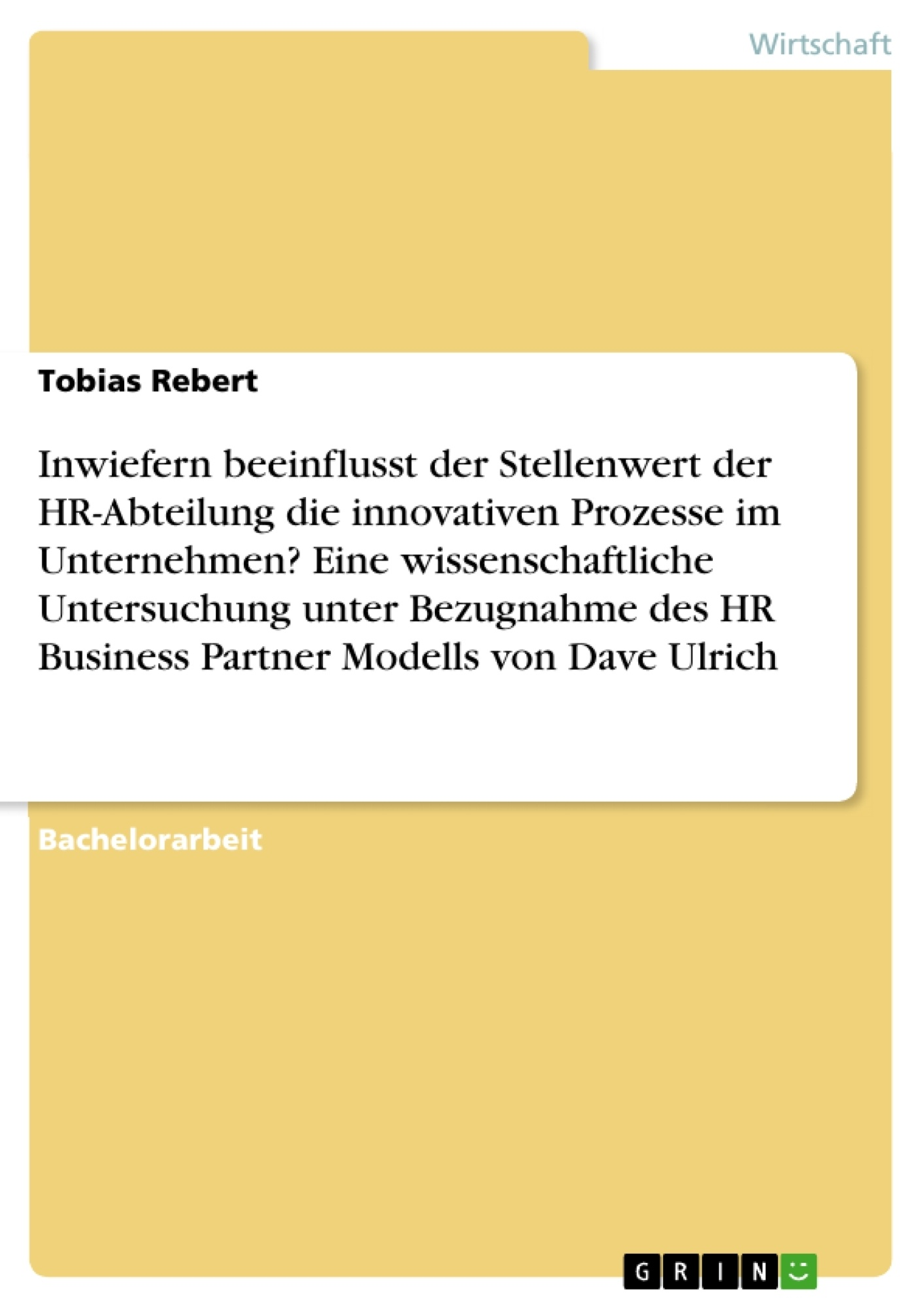 Titel: Inwiefern beeinflusst der Stellenwert der HR-Abteilung die innovativen Prozesse im Unternehmen? Eine wissenschaftliche Untersuchung unter Bezugnahme des HR Business Partner Modells von Dave Ulrich