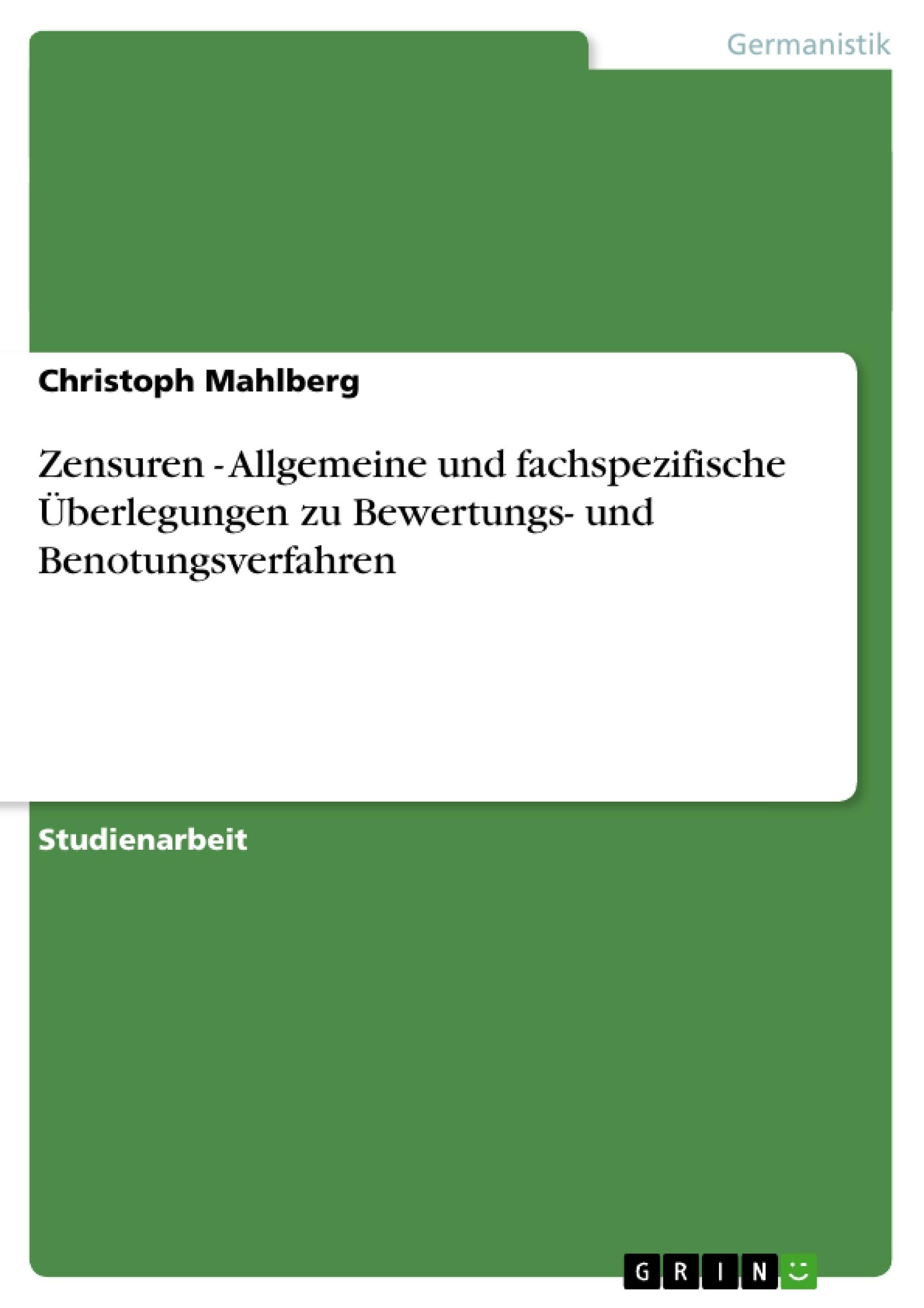Titel: Zensuren - Allgemeine und fachspezifische Überlegungen zu Bewertungs- und Benotungsverfahren