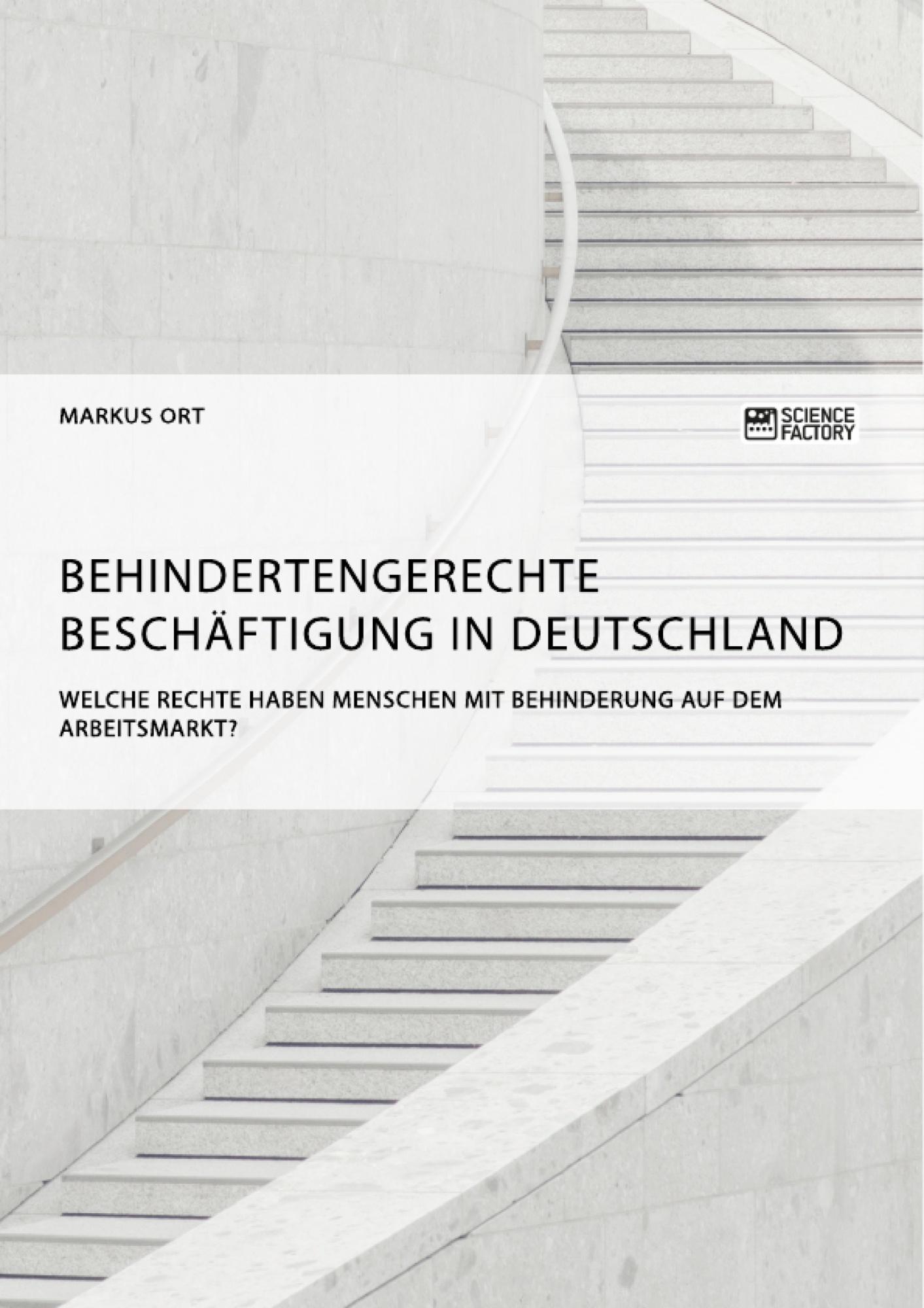 Titel: Behindertengerechte Beschäftigung in Deutschland. Welche Rechte haben Menschen mit Behinderung auf dem Arbeitsmarkt?