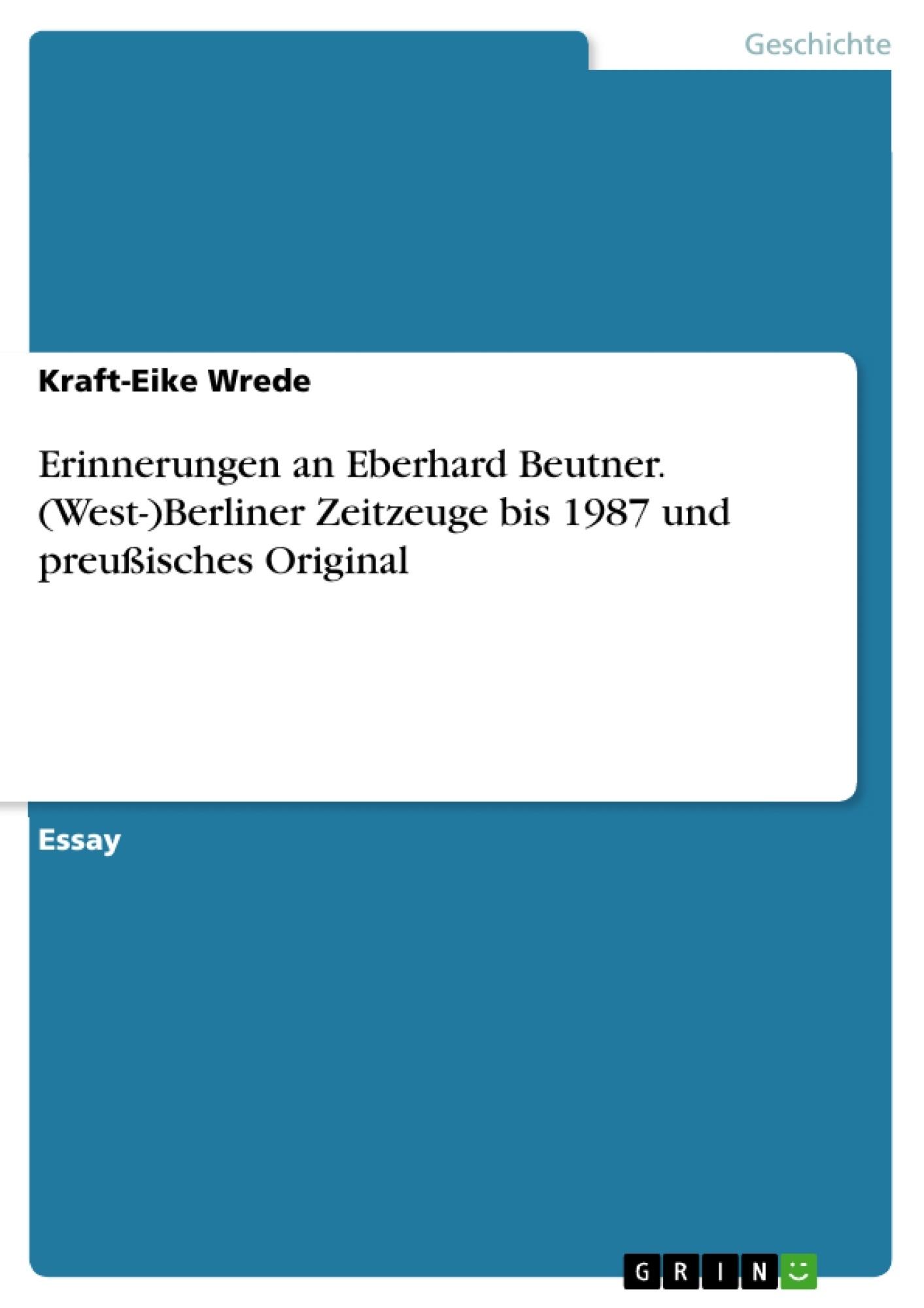 Titel: Erinnerungen an Eberhard Beutner. (West-)Berliner Zeitzeuge bis 1987 und preußisches Original