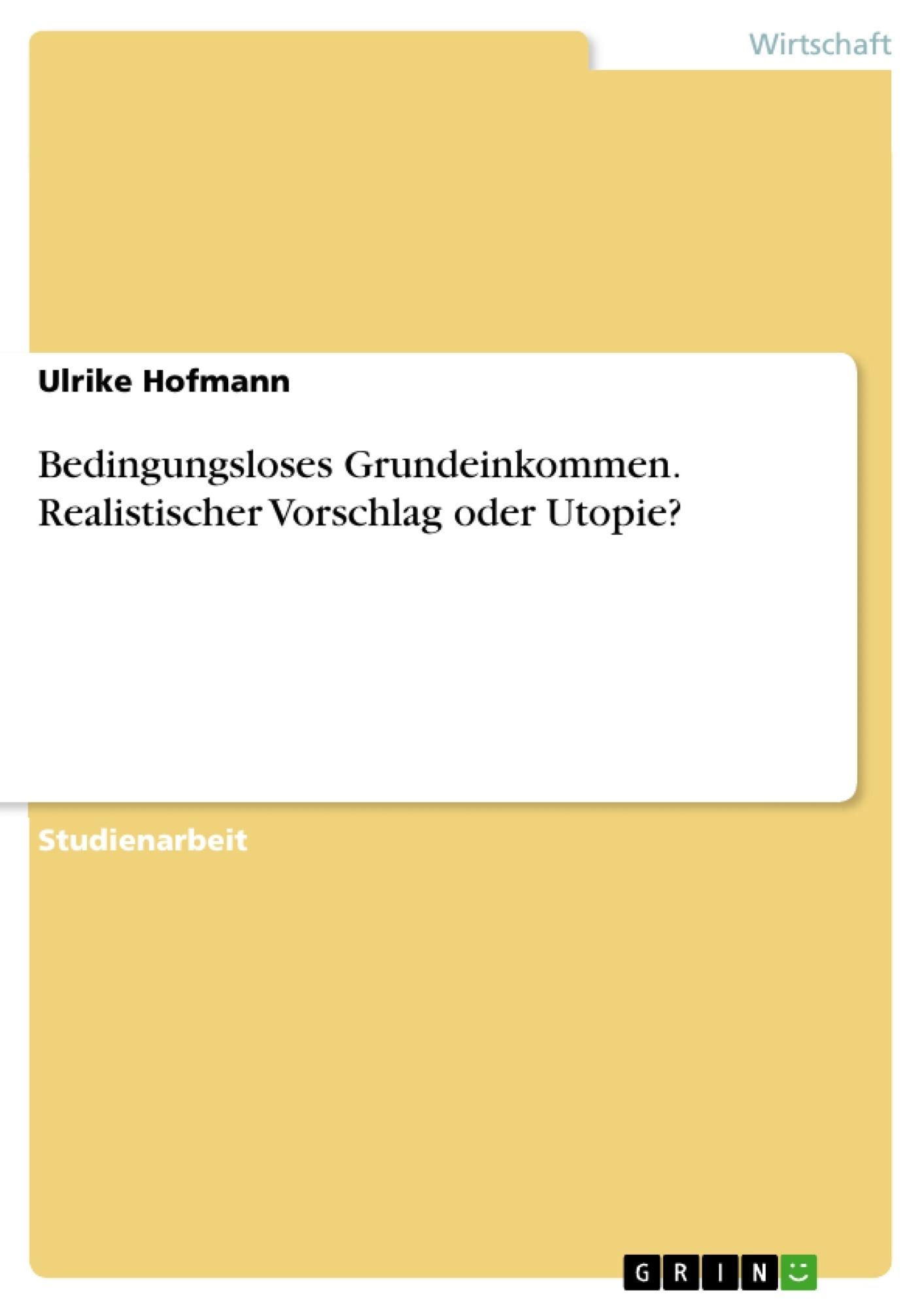 Titel: Bedingungsloses Grundeinkommen. Realistischer Vorschlag oder Utopie?