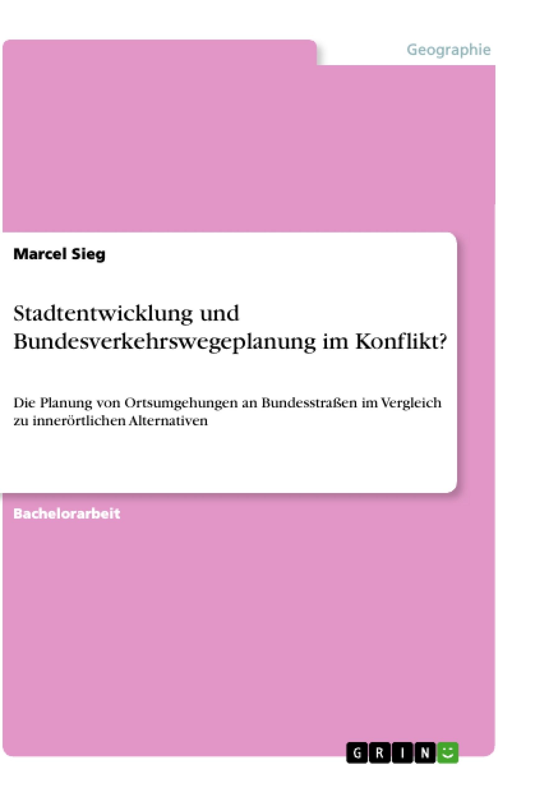 Titel: Stadtentwicklung und Bundesverkehrswegeplanung im Konflikt?