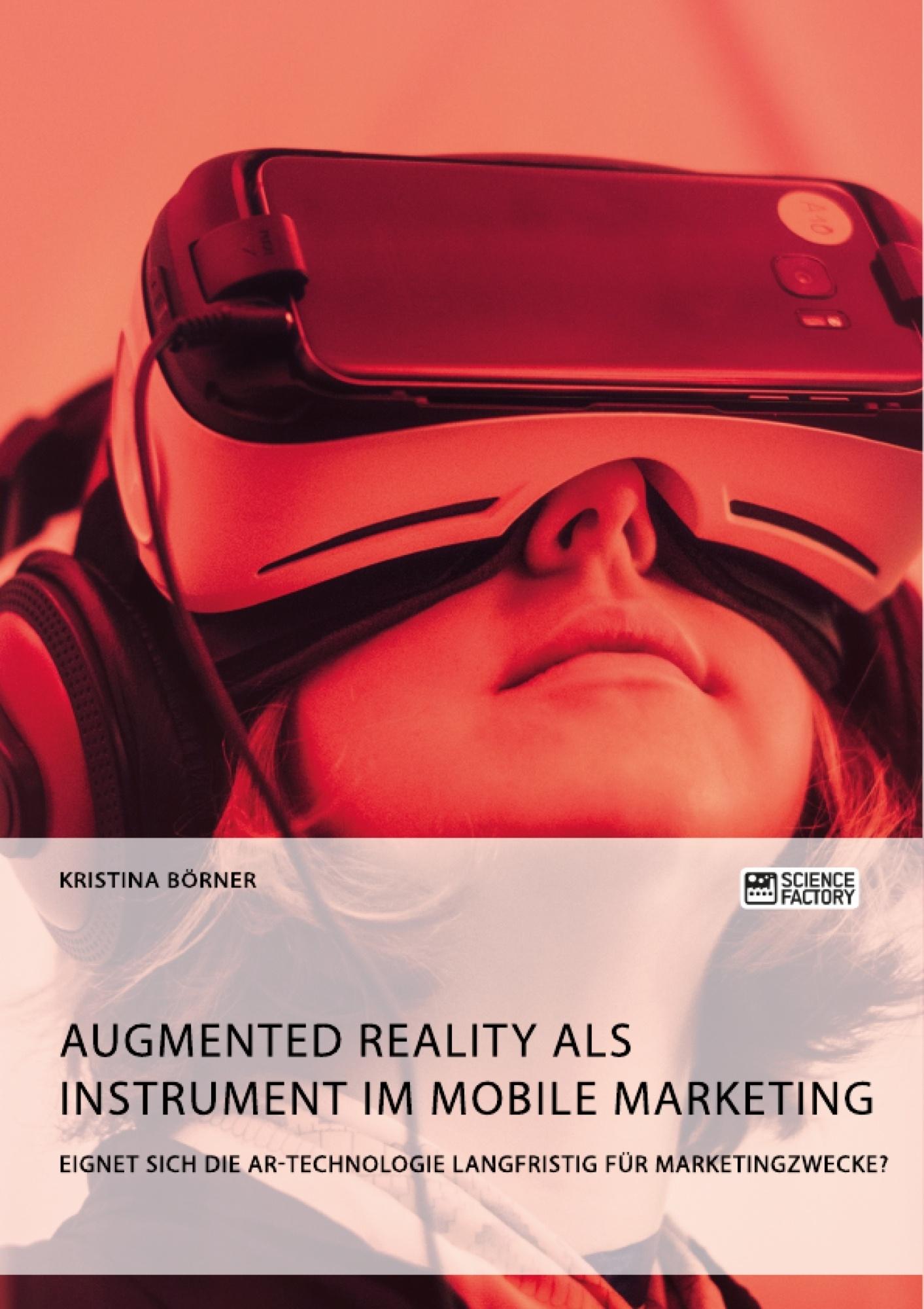 Titel: Augmented Reality als Instrument im Mobile Marketing. Eignet sich die AR-Technologie langfristig für Marketingzwecke?