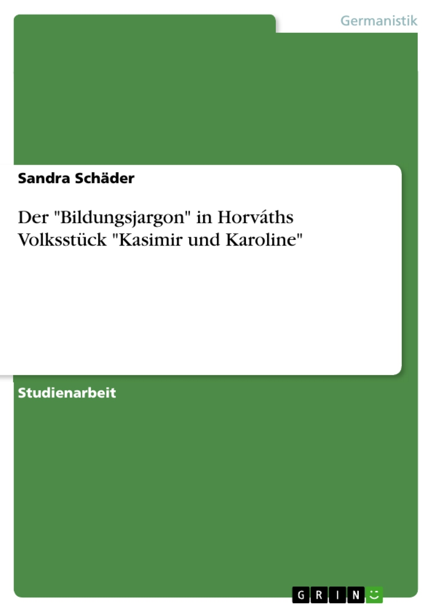 """Titel: Der """"Bildungsjargon"""" in Horváths Volksstück """"Kasimir und Karoline"""""""