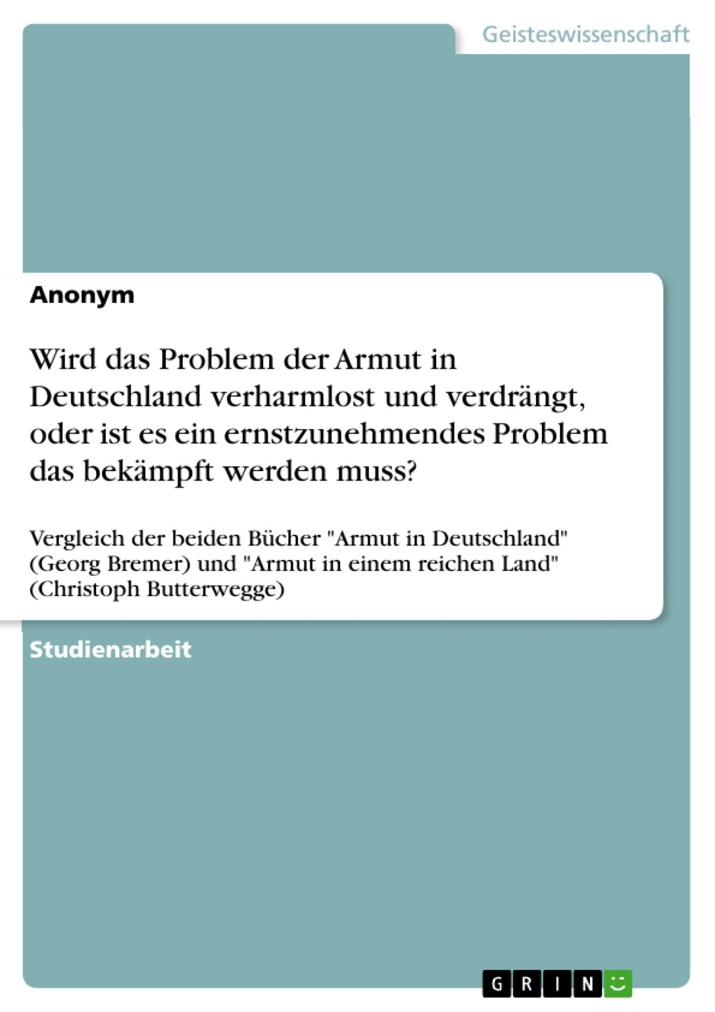 Titel: Wird das Problem der Armut in Deutschland verharmlost und verdrängt, oder ist es ein ernstzunehmendes Problem das bekämpft werden muss?