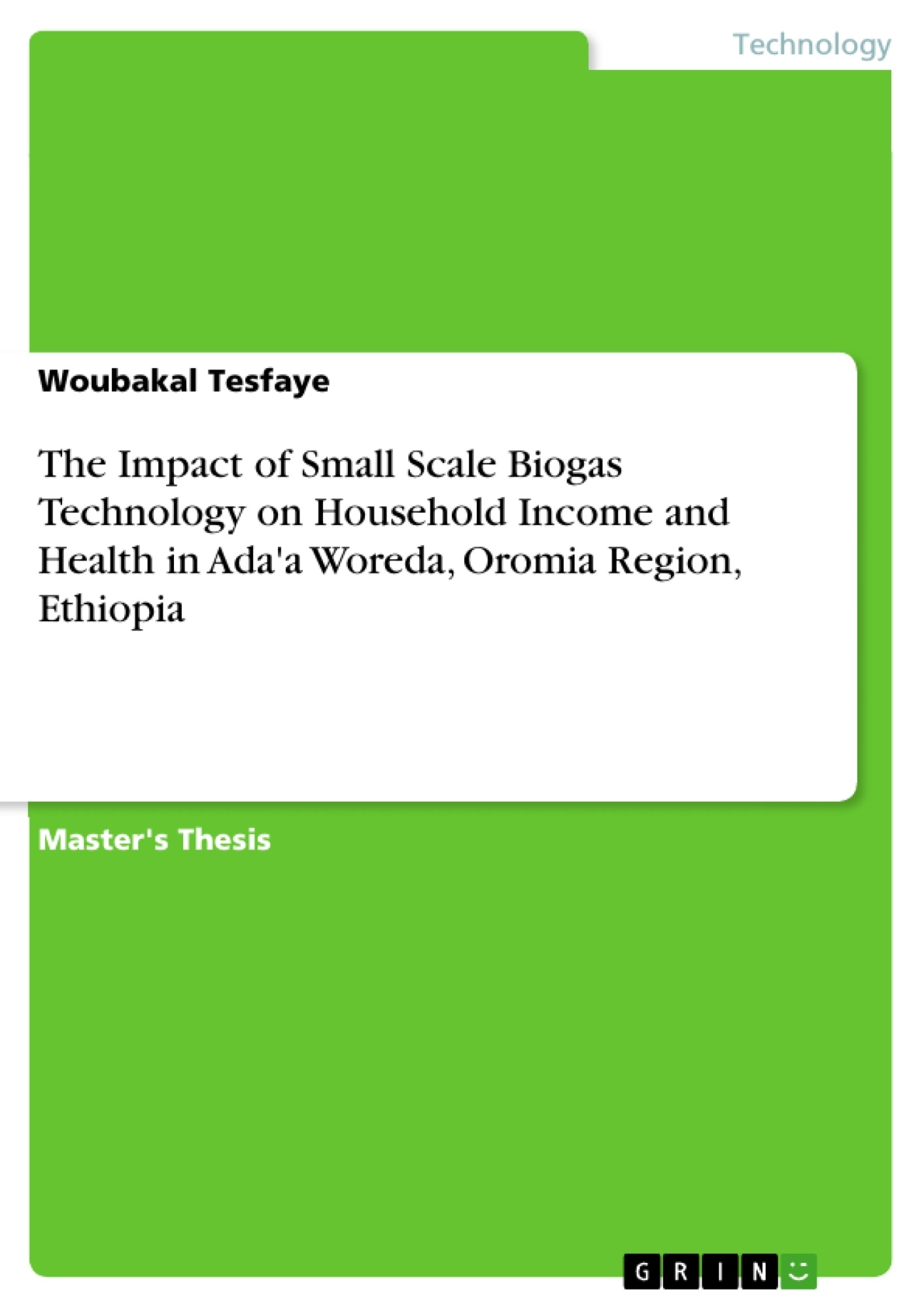 GRIN - The Impact of Small Scale Biogas Technology on Household Income and  Health in Ada'a Woreda, Oromia Region, Ethiopia